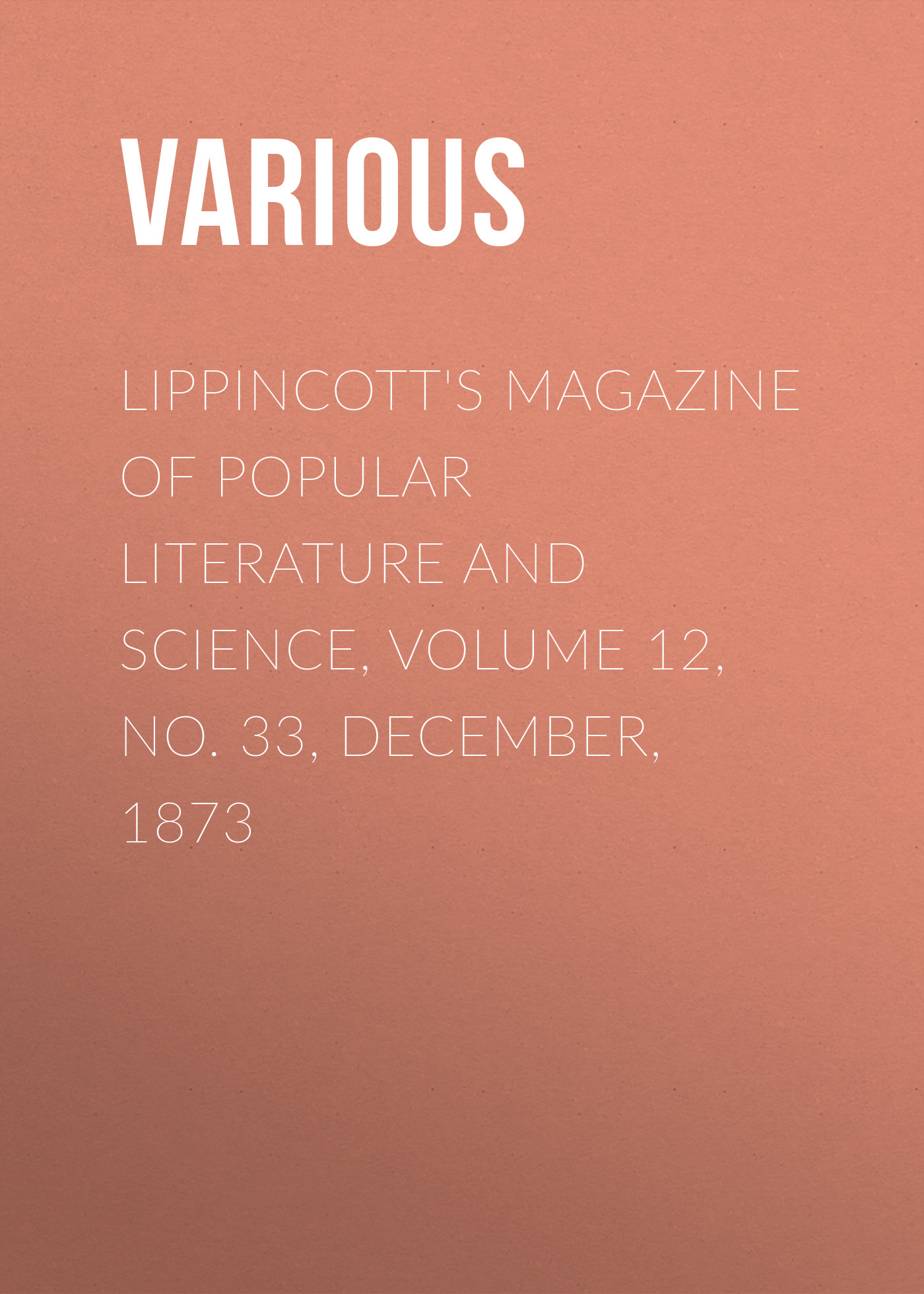 Lippincott\'s Magazine of Popular Literature and Science, Volume 12, No. 33, December, 1873 ( Various  )