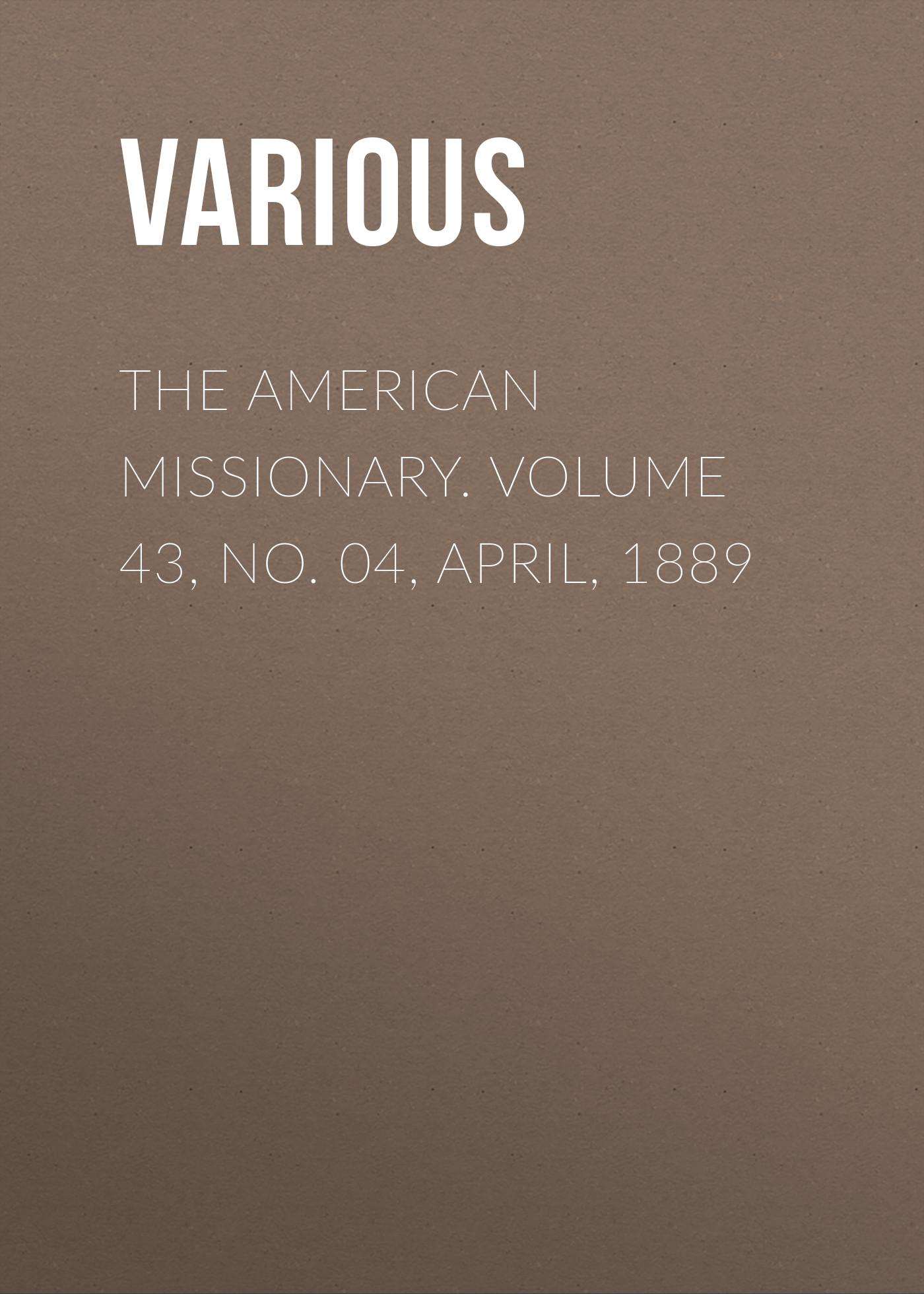 лучшая цена Various The American Missionary. Volume 43, No. 04, April, 1889