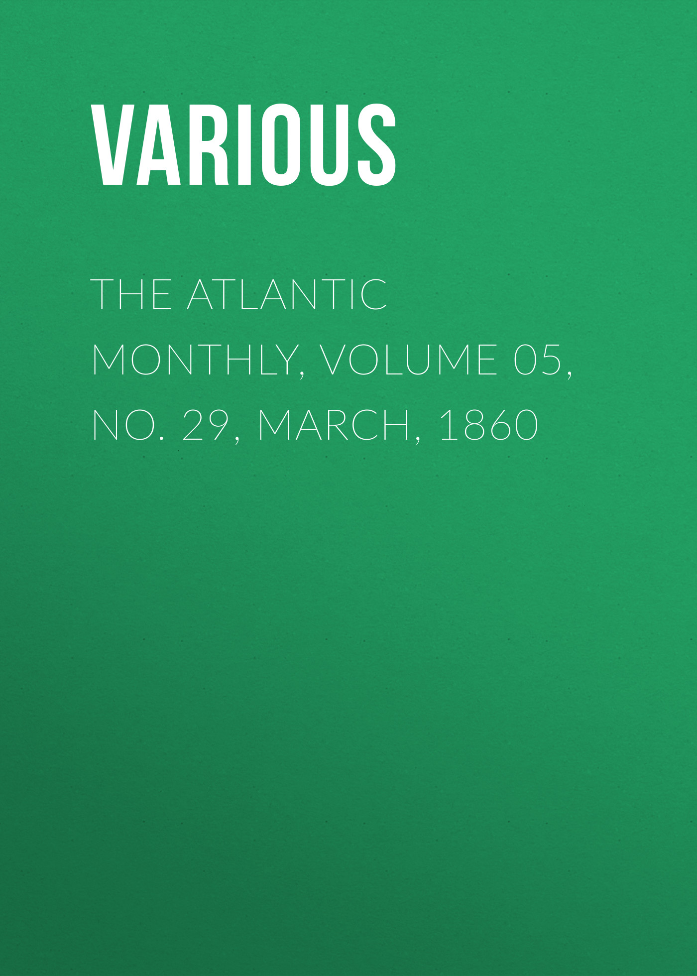 Various The Atlantic Monthly, Volume 05, No. 29, March, 1860 various the bay state monthly volume 3 no 5