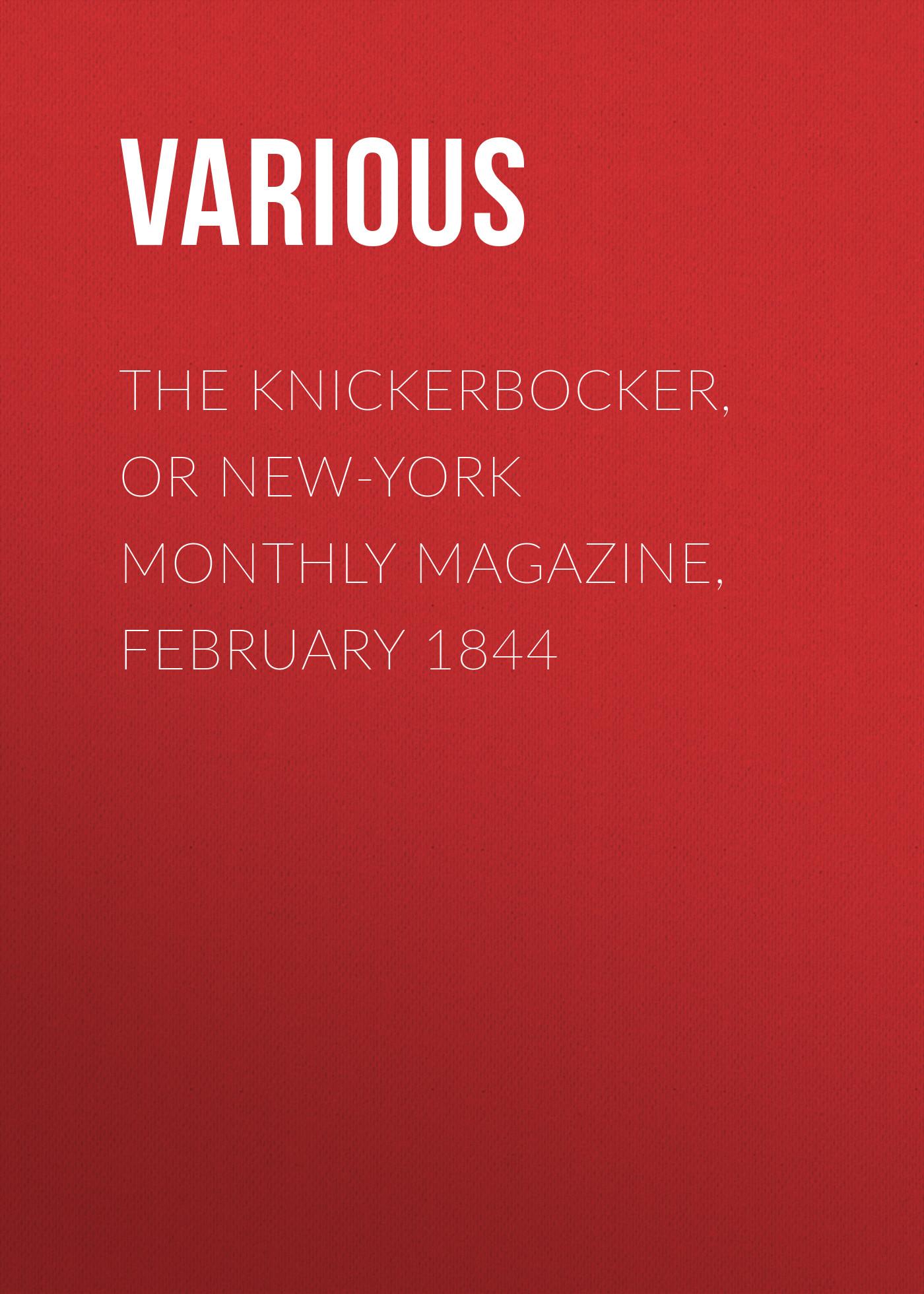 Various The Knickerbocker, or New-York Monthly Magazine, February 1844 maura jacobson new york magazine crosswords volume 7