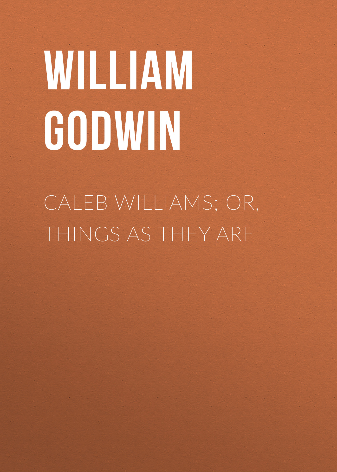 William Godwin Caleb Williams; Or, Things as They Are william godwin italian letters vols i and ii