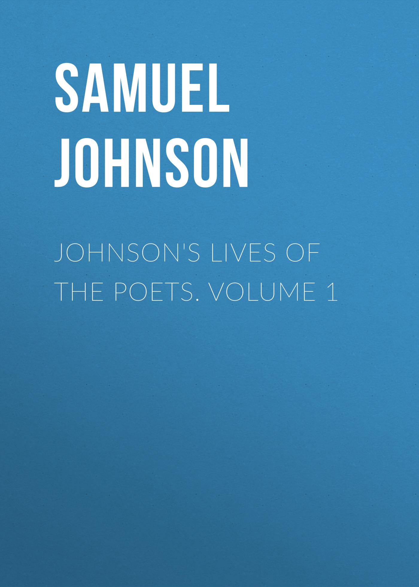 Samuel Johnson Johnson's Lives of the Poets. Volume 1