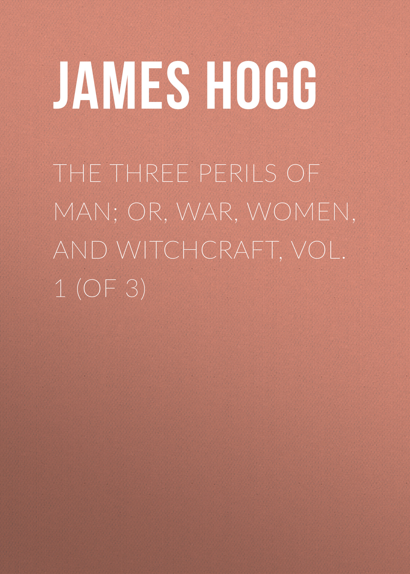James Hogg The Three Perils of Man; or, War, Women, and Witchcraft, Vol. 1 (of 3) jessica jones vol 3 return of the purple man