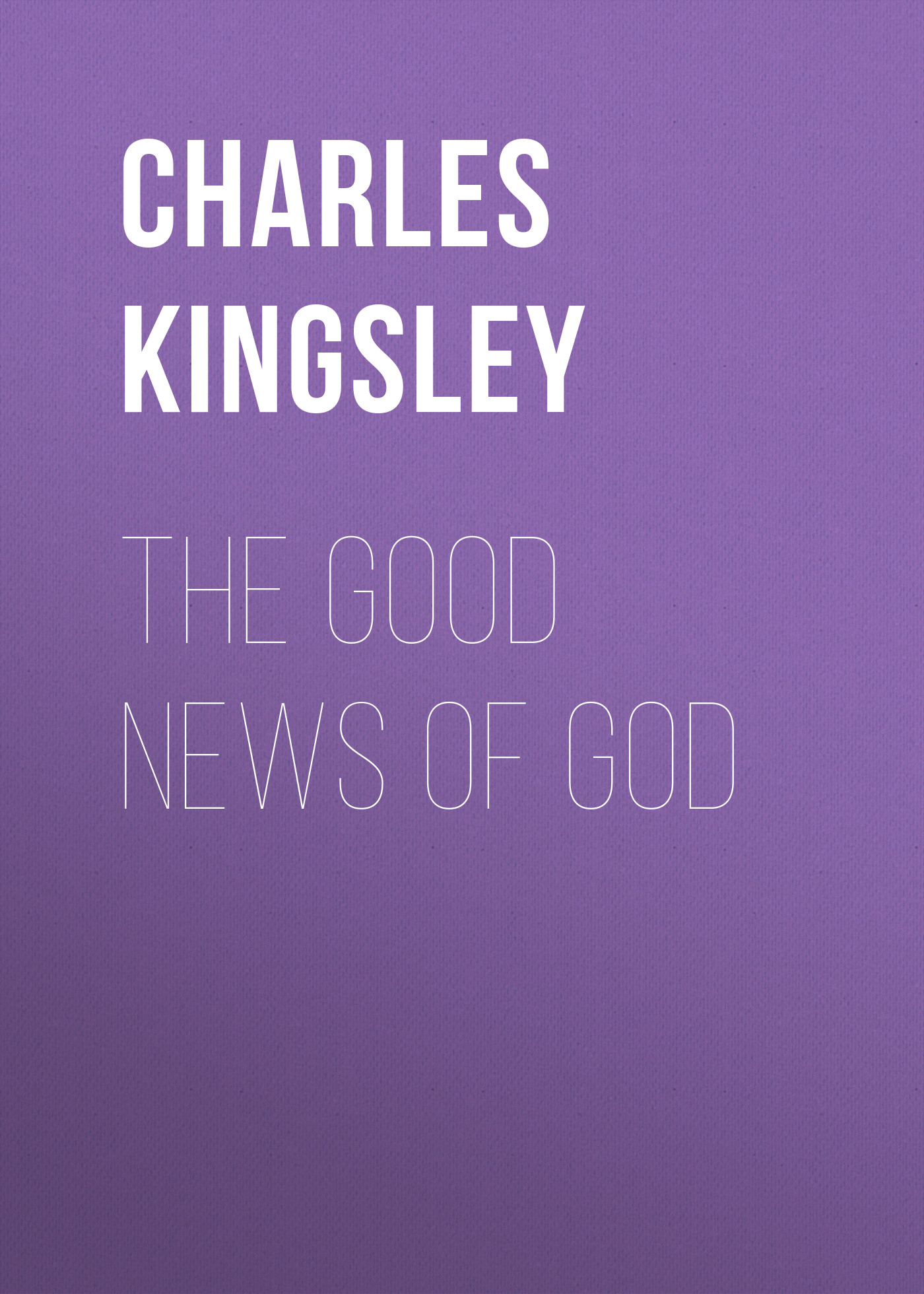 Charles Kingsley The Good News of God