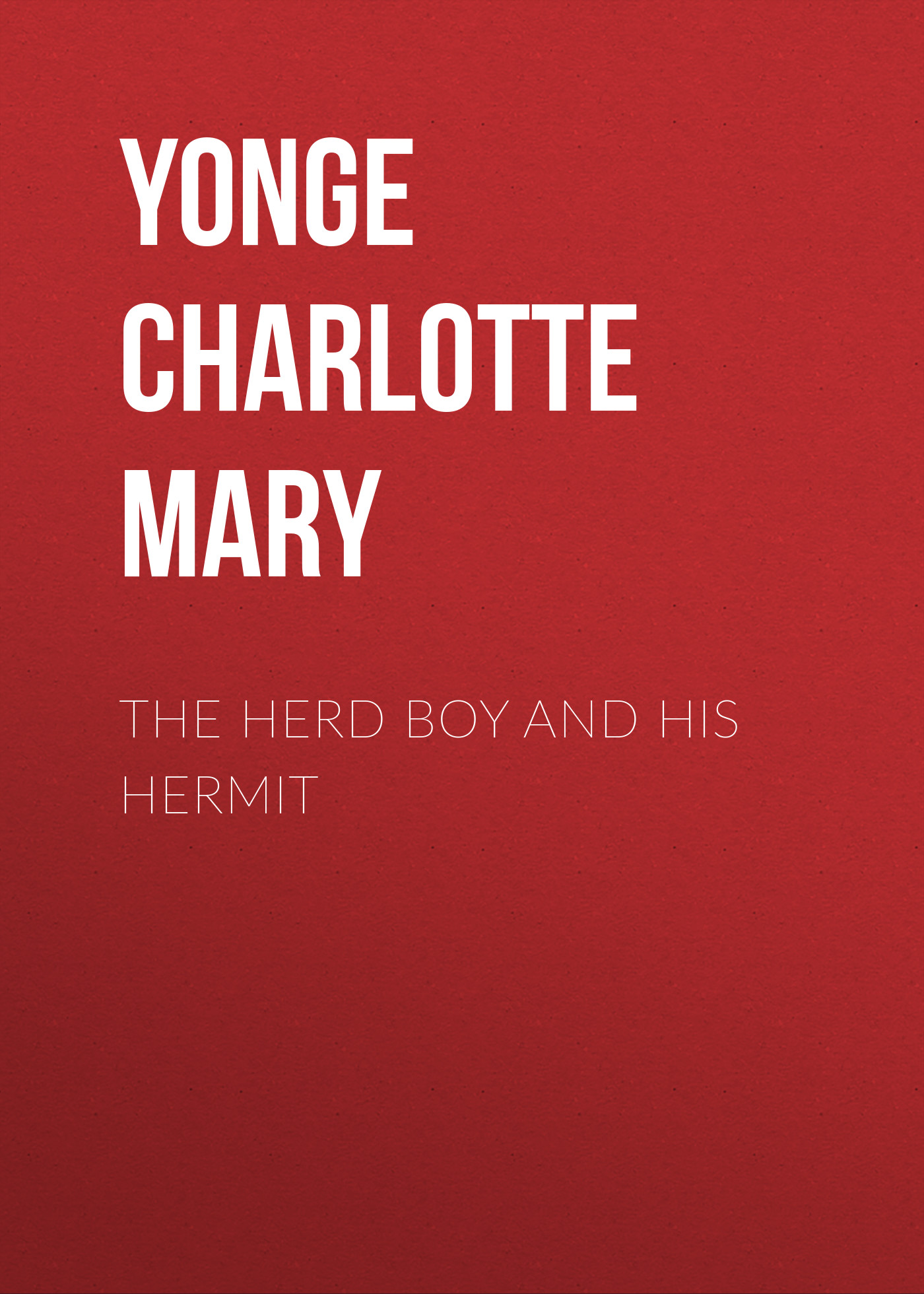 Yonge Charlotte Mary The Herd Boy and His Hermit канке виктор андреевич философия менеджмента учебник