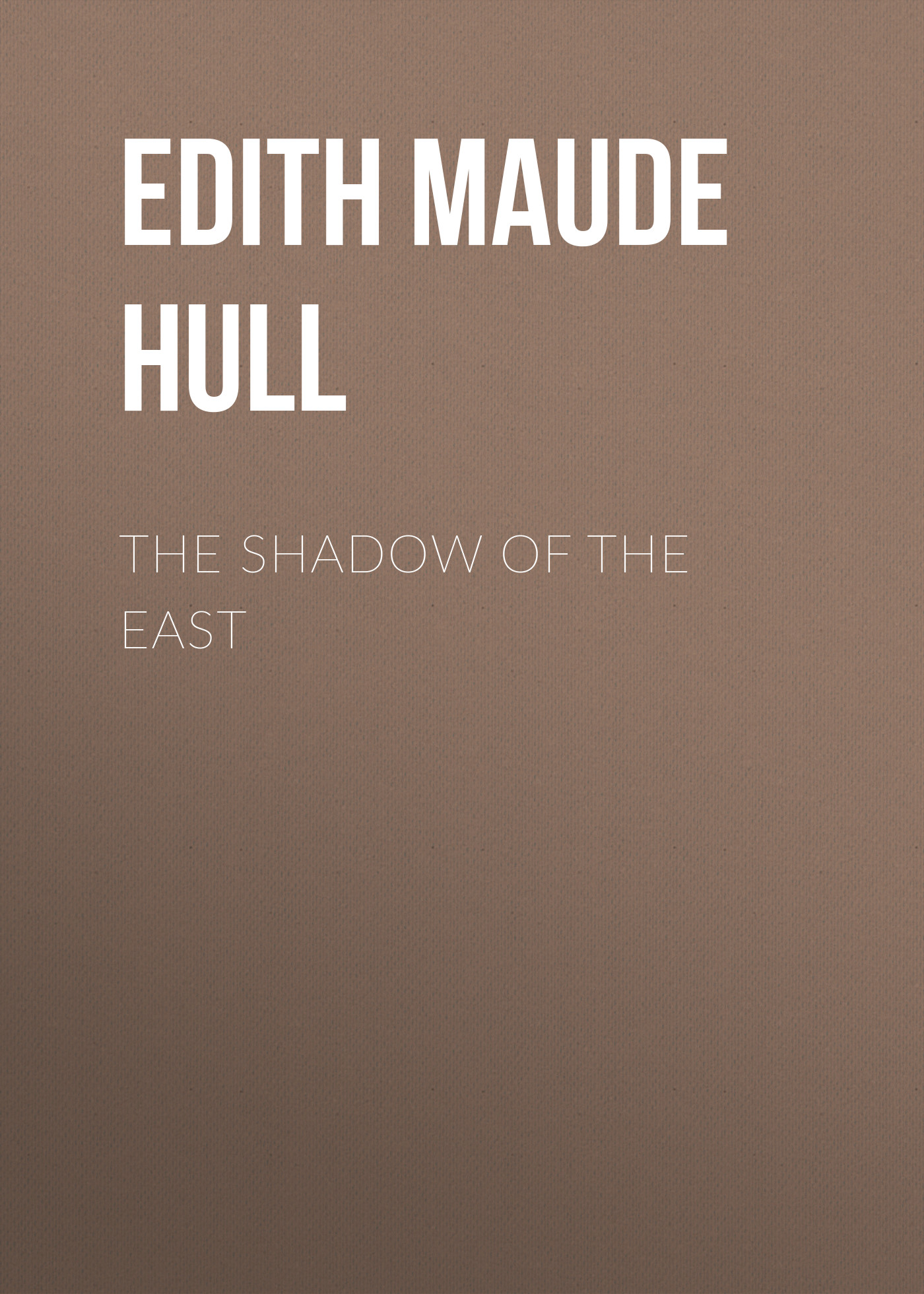 Edith Maude Hull The Shadow of the East the shadow of the wind