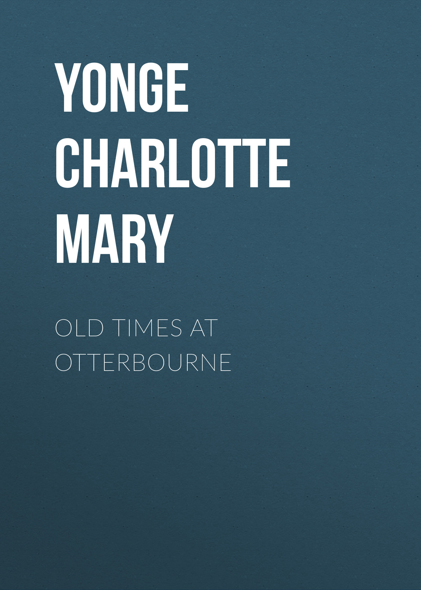 Yonge Charlotte Mary Old Times at Otterbourne mary berry at home