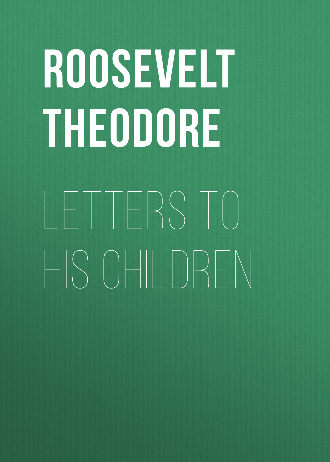 Roosevelt Theodore Letters to His Children my brother theodore roosevelt