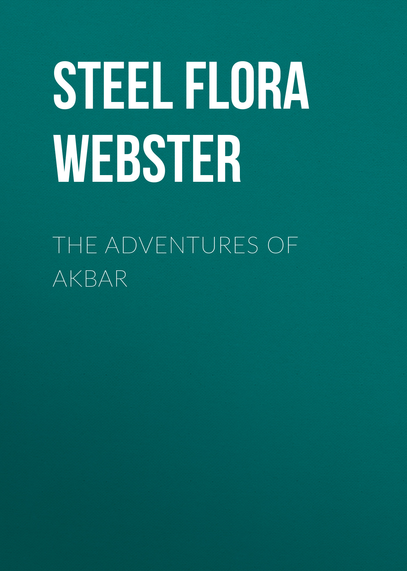 Steel Flora Annie Webster The Adventures of Akbar все цены