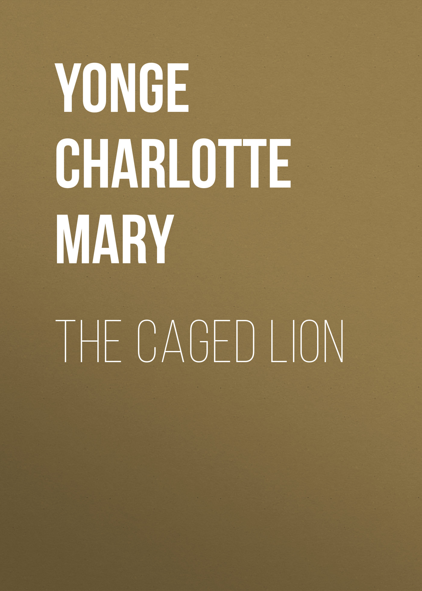 Yonge Charlotte Mary The Caged Lion yonge charlotte mary countess kate
