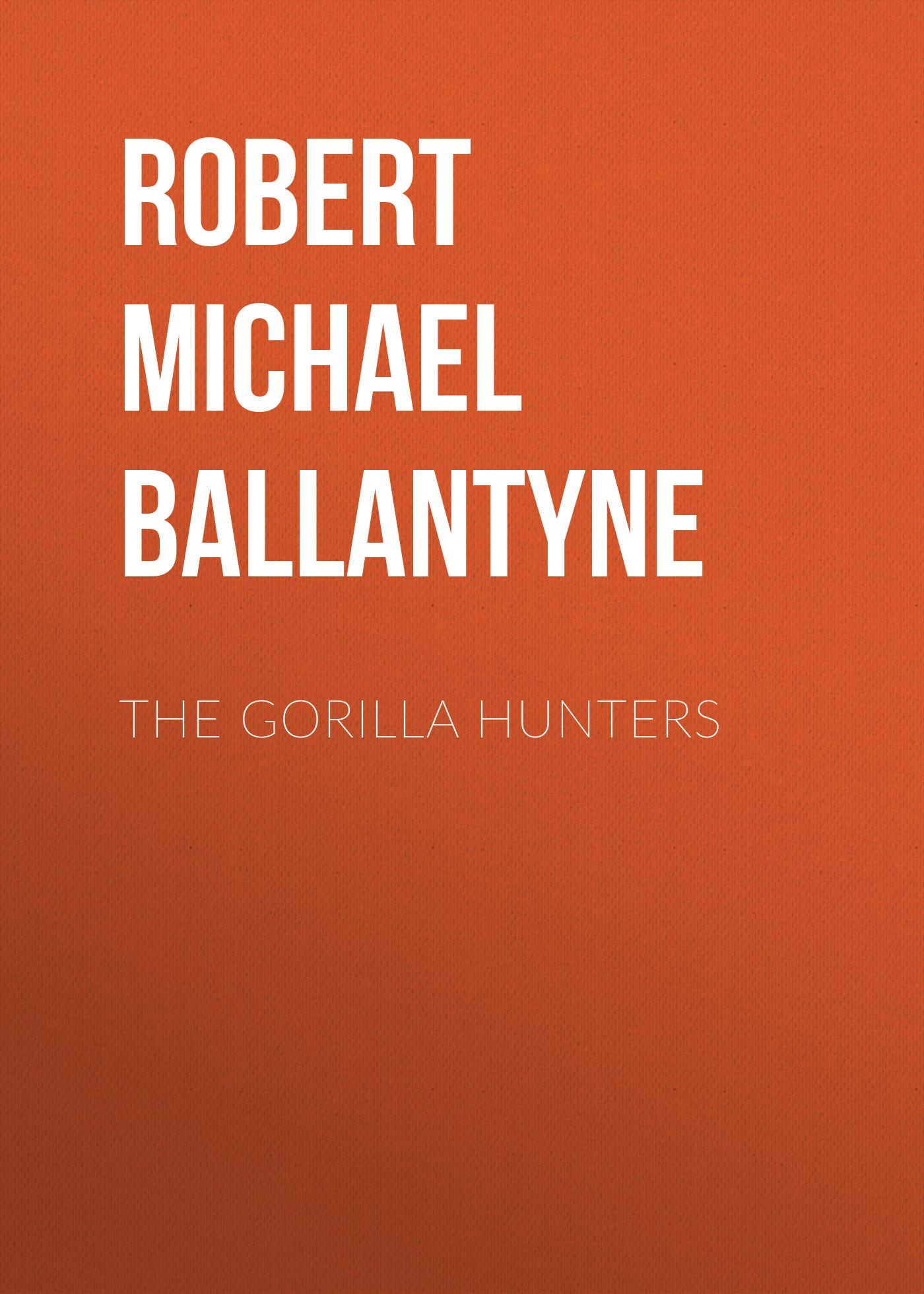 Robert Michael Ballantyne The Gorilla Hunters robert michael ballantyne saved by the lifeboat
