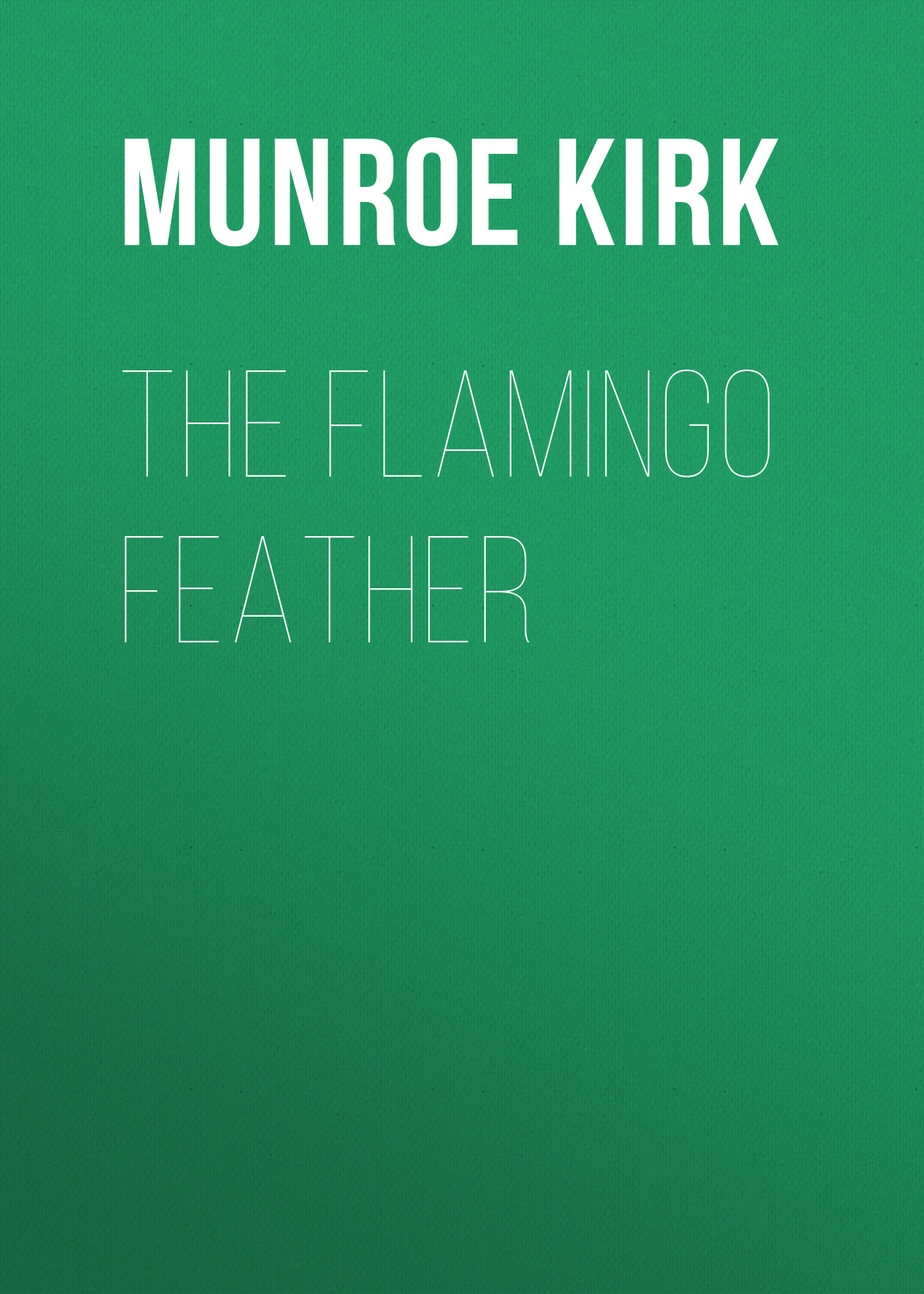 Munroe Kirk The Flamingo Feather the rainbow feather
