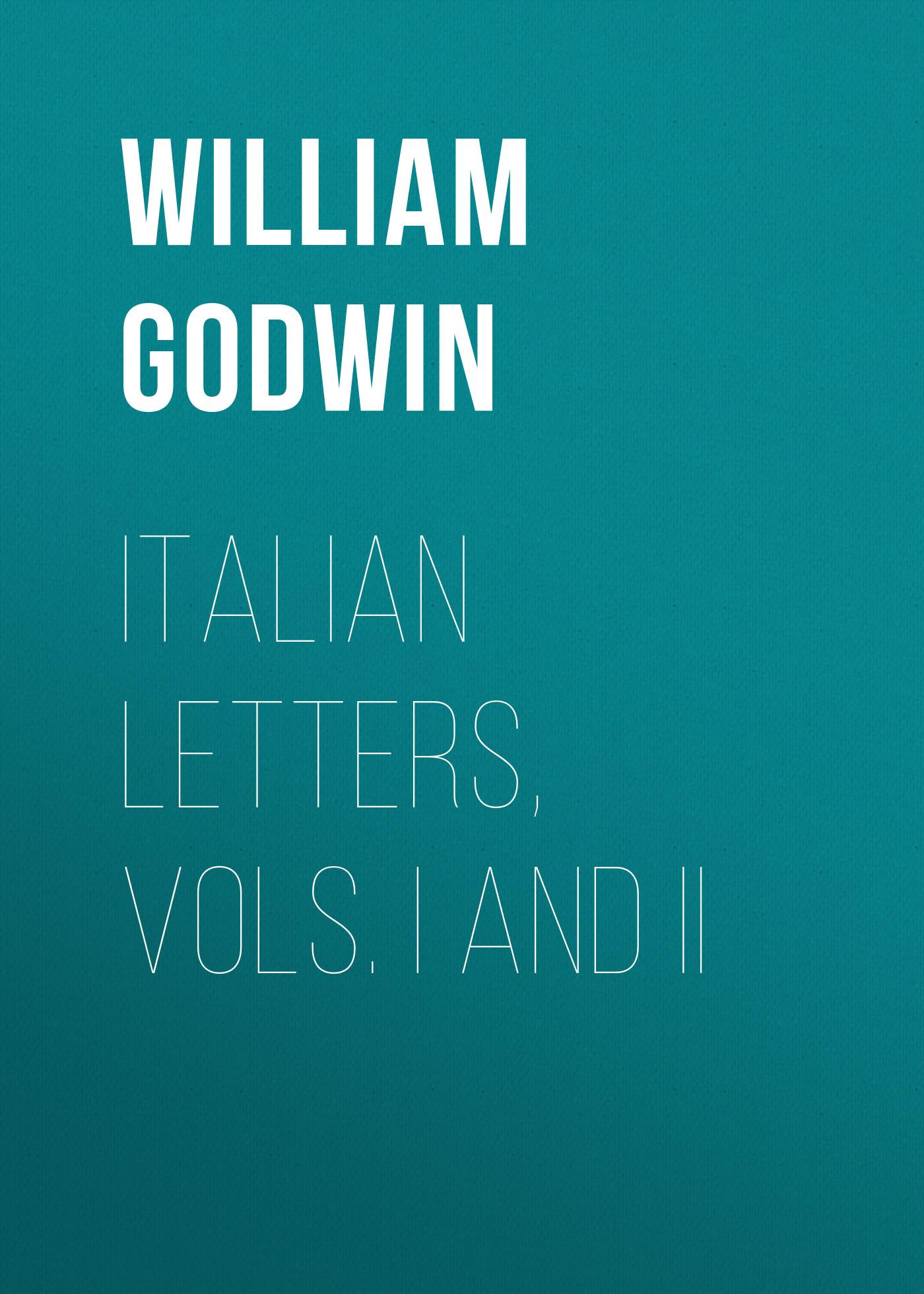 William Godwin Italian Letters, Vols. I and II william godwin italian letters vols i and ii