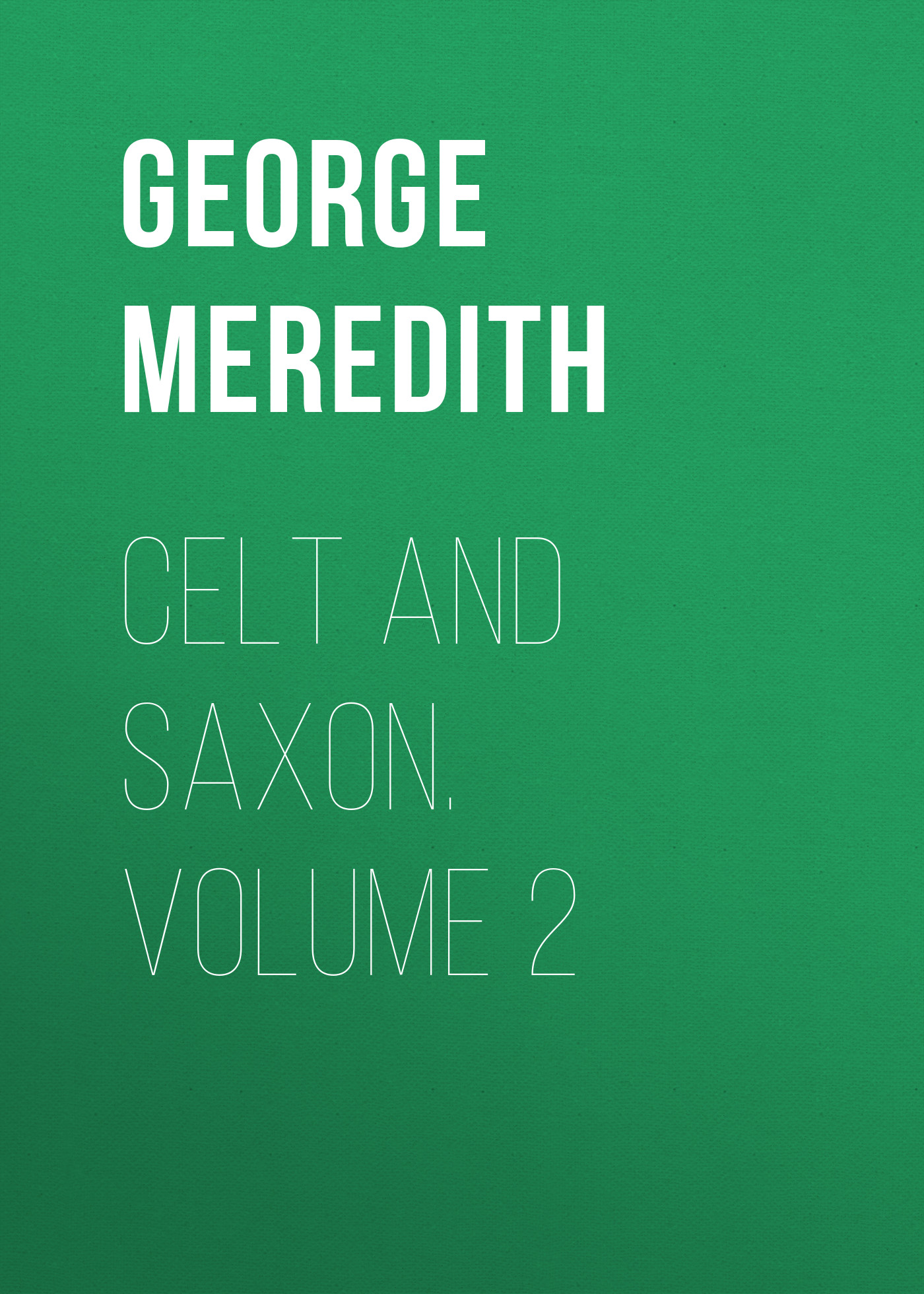 цена George Meredith Celt and Saxon. Volume 2