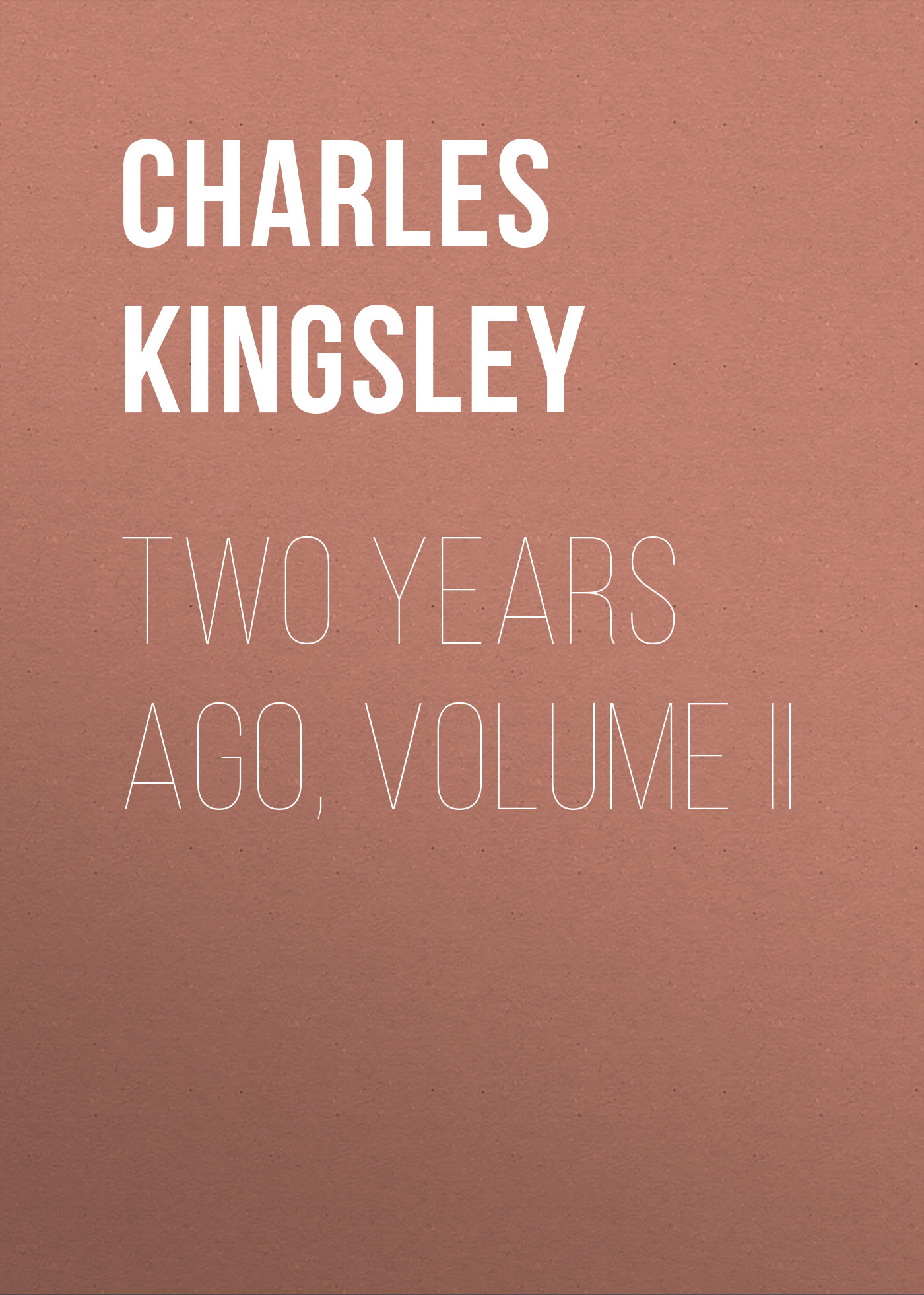 Charles Kingsley Two Years Ago, Volume II sweet years sy 6285l 13