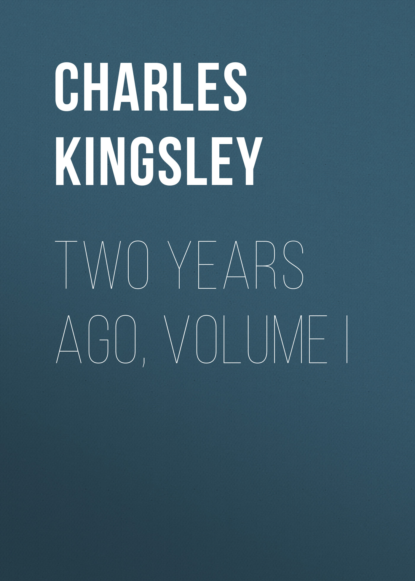 Charles Kingsley Two Years Ago, Volume I charles kingsley two years ago volume ii