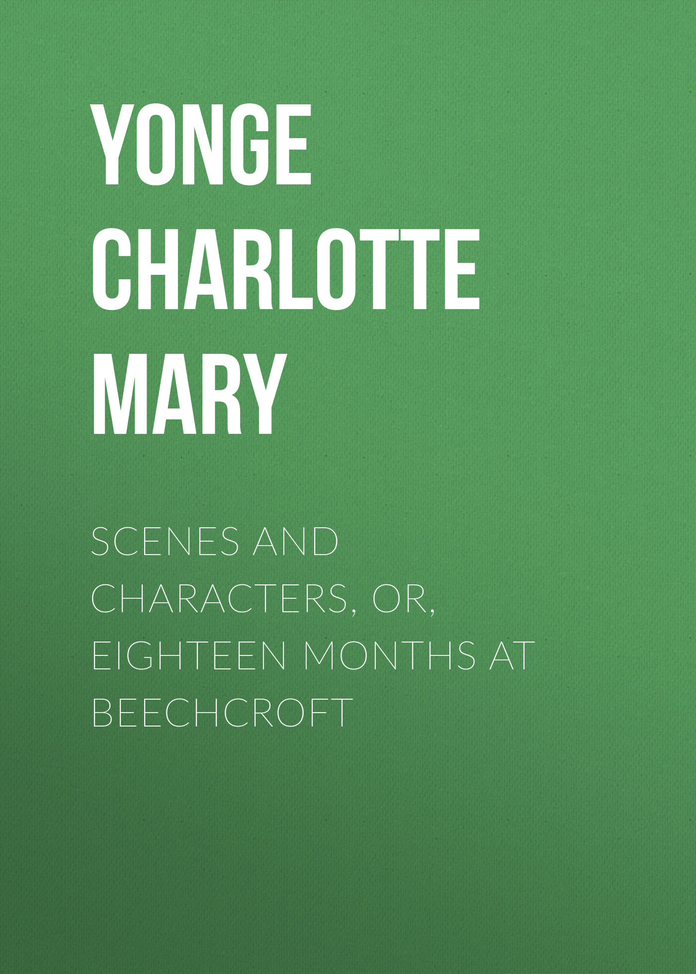 Yonge Charlotte Mary Scenes and Characters, or, Eighteen Months at Beechcroft mary berry at home
