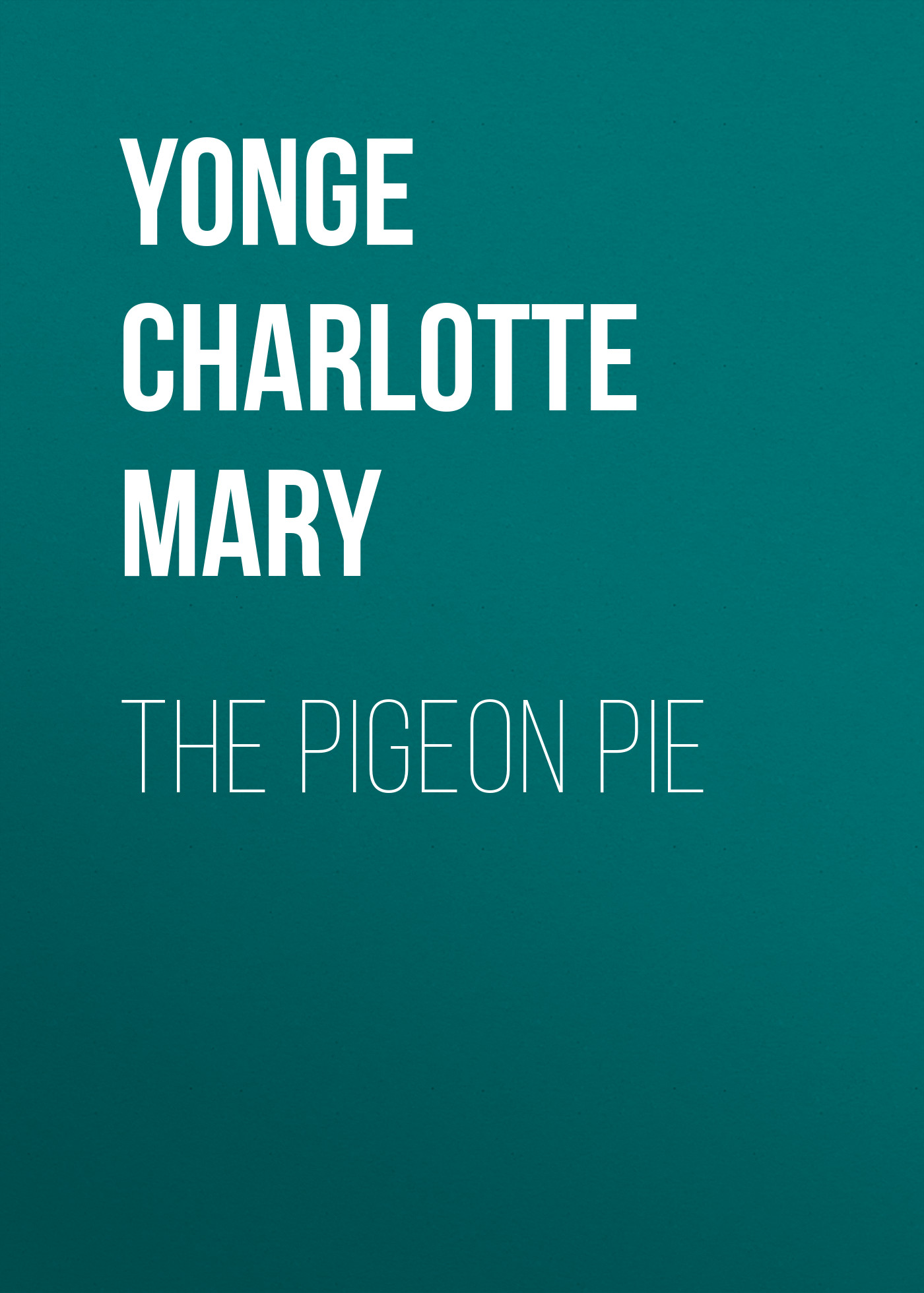 Yonge Charlotte Mary The Pigeon Pie the tomato pie