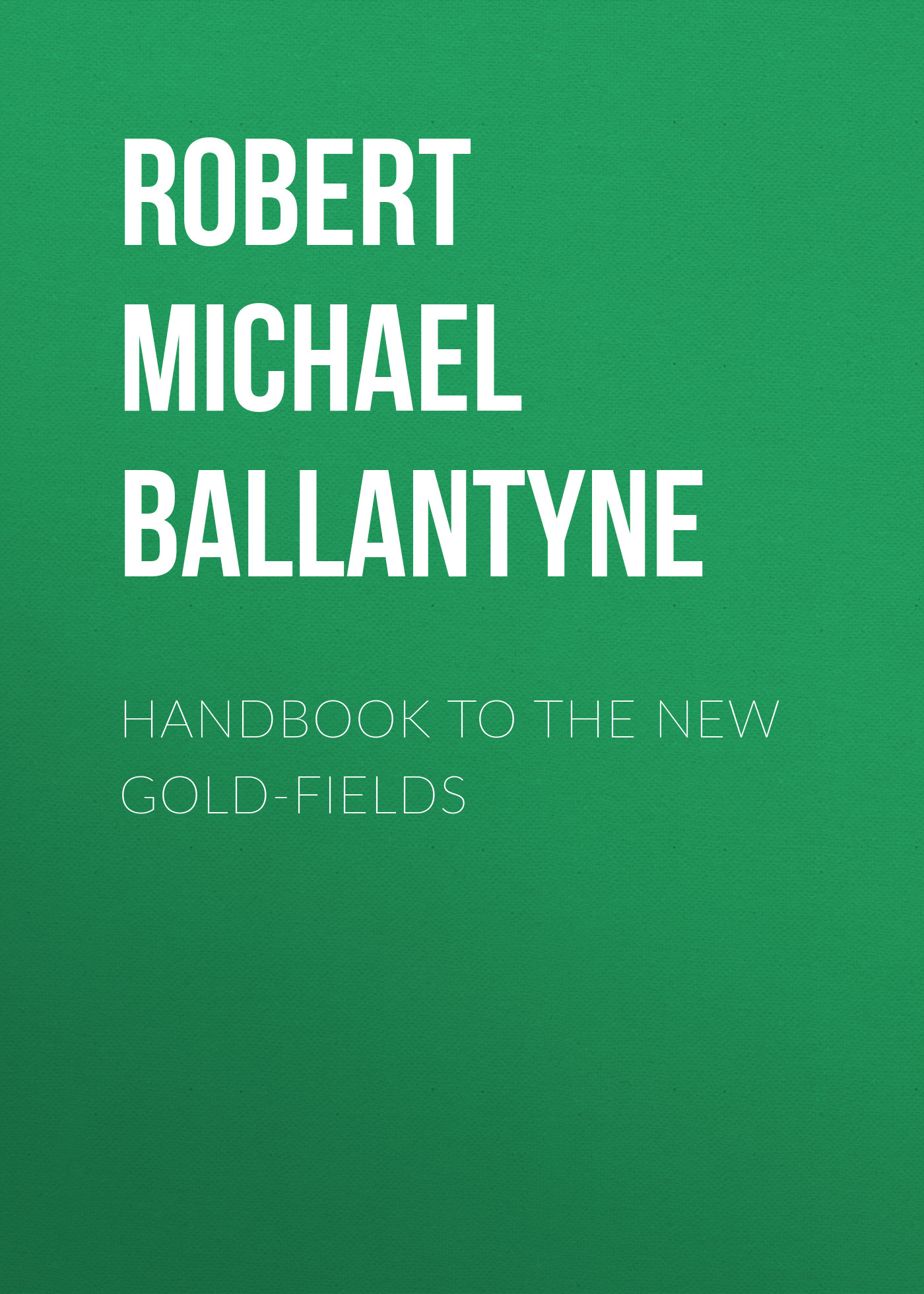 Robert Michael Ballantyne Handbook to the new Gold-fields