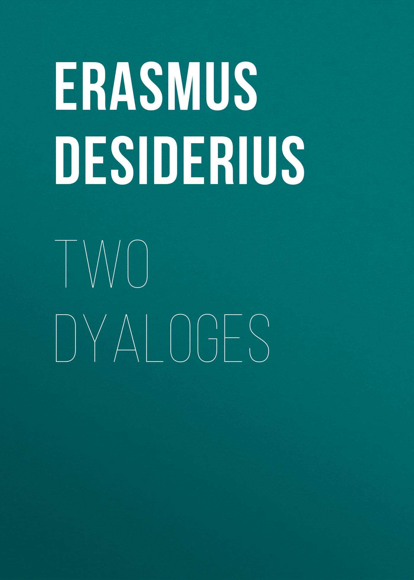 Erasmus Desiderius Two Dyaloges erasmus desiderius elogio della pazzia italian edition