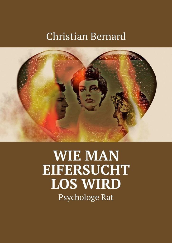 Christian Bernard Wie man Eifersucht loswird. PsychologeRat дутики der spur der spur de034amde817