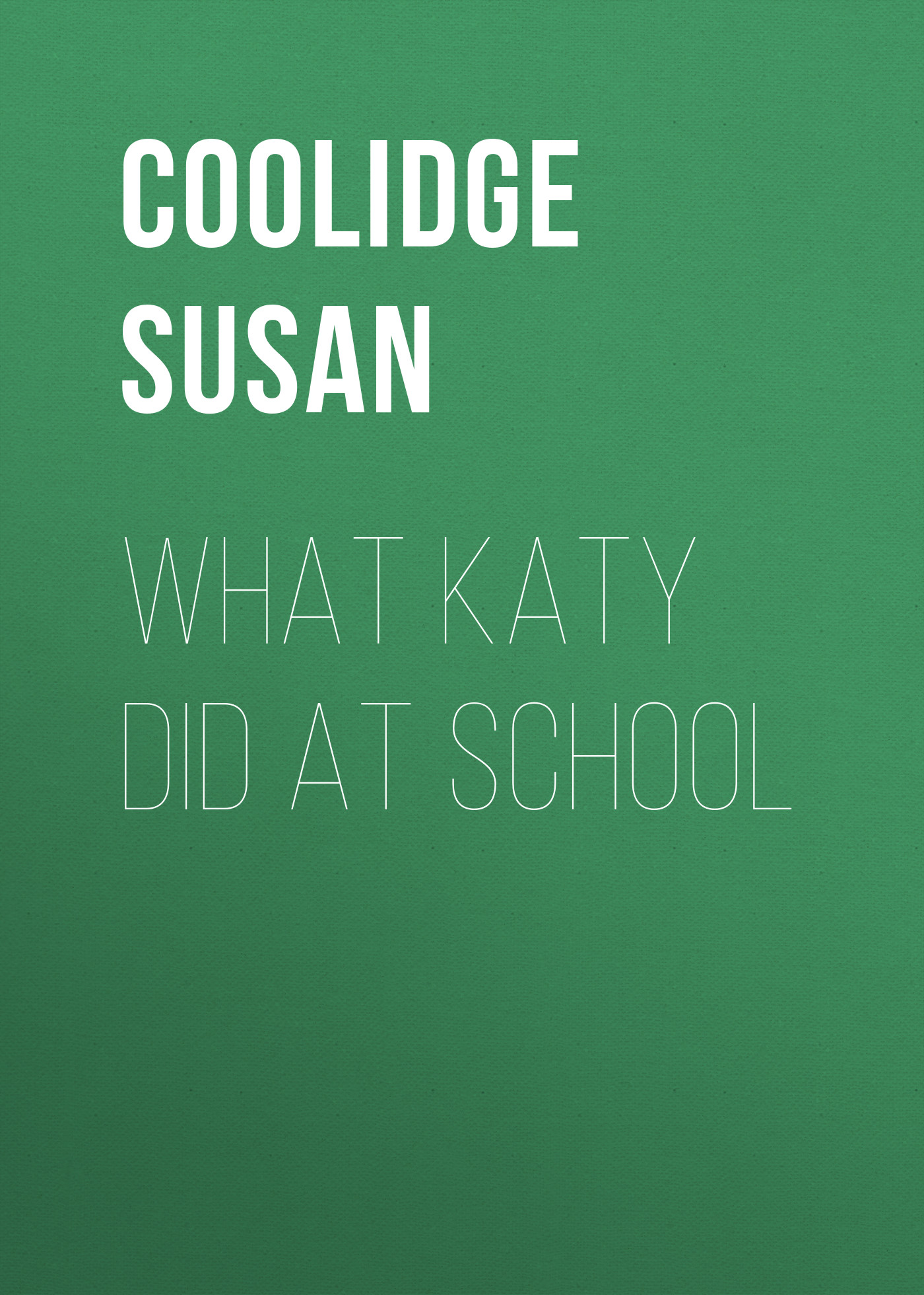 Coolidge Susan What Katy Did at School coolidge susan not quite eighteen