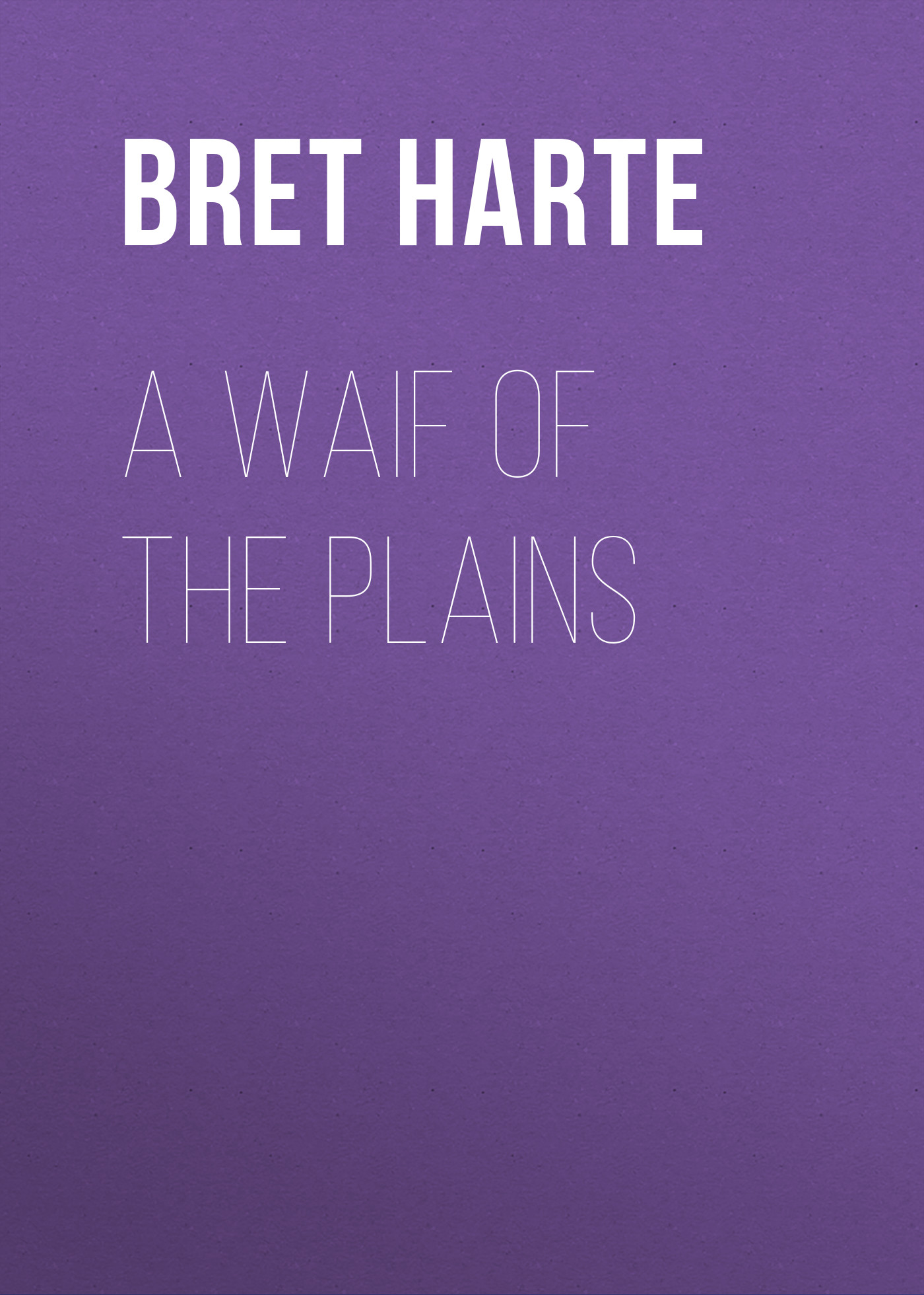 Bret Harte A Waif of the Plains стоимость