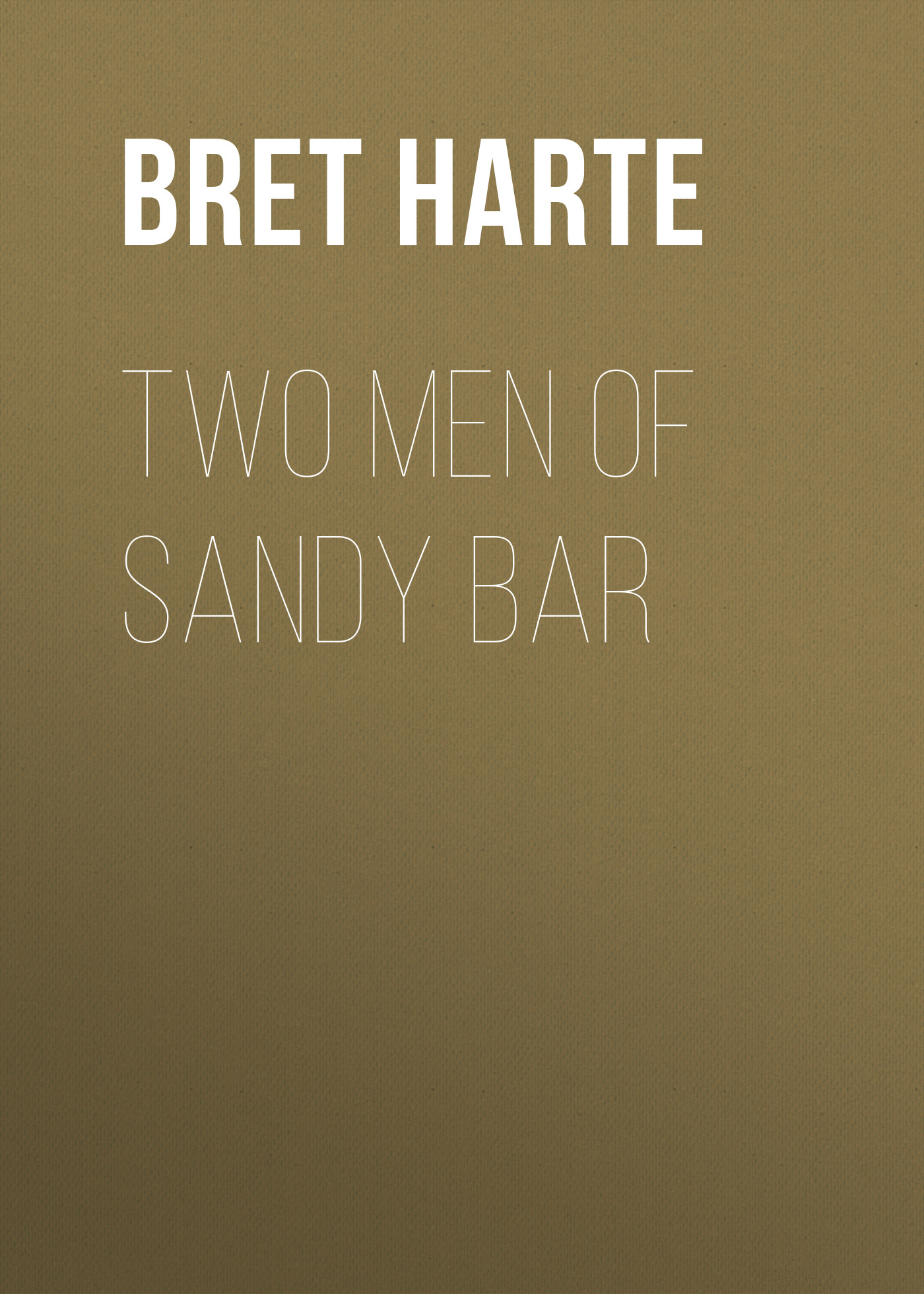 Bret Harte Two Men of Sandy Bar цена и фото