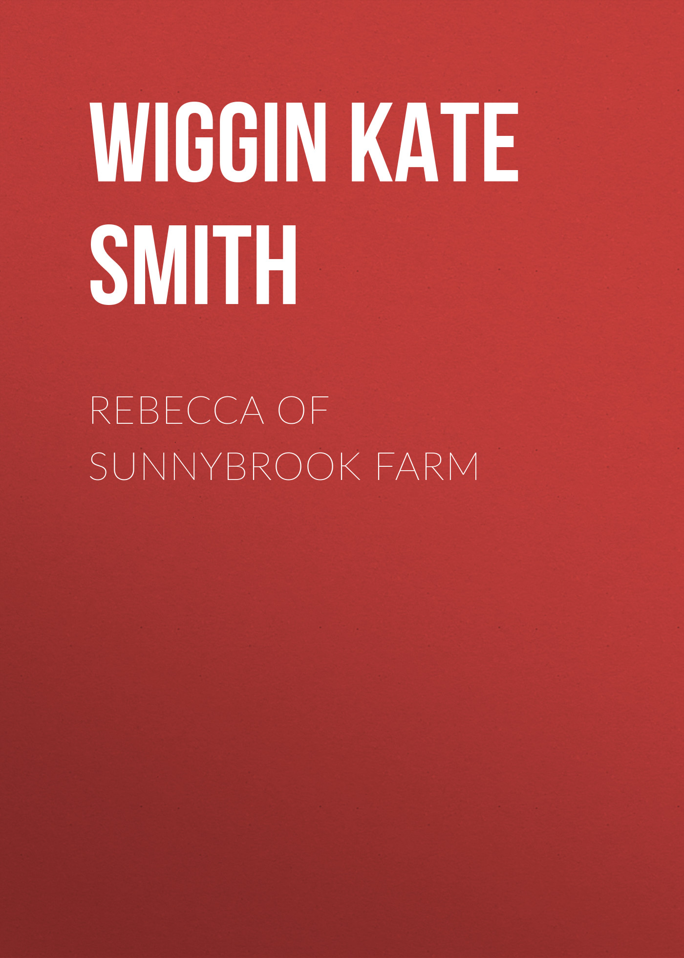 Wiggin Kate Douglas Smith Rebecca of Sunnybrook Farm brilliant 90162 00