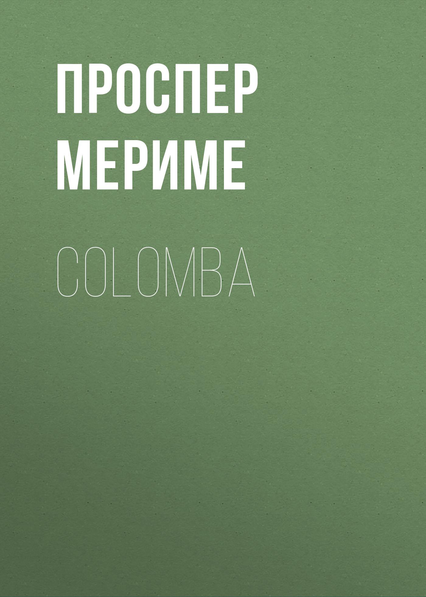 Проспер Мериме Colomba проспер мериме проспер мериме новеллы
