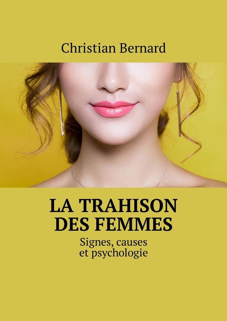 Christian Bernard La trahison desfemmes. Signes, causesetpsychologie christian bernard comment devenir plus sexy à l'âge adulte attraction sexuelle à l'âge adulte