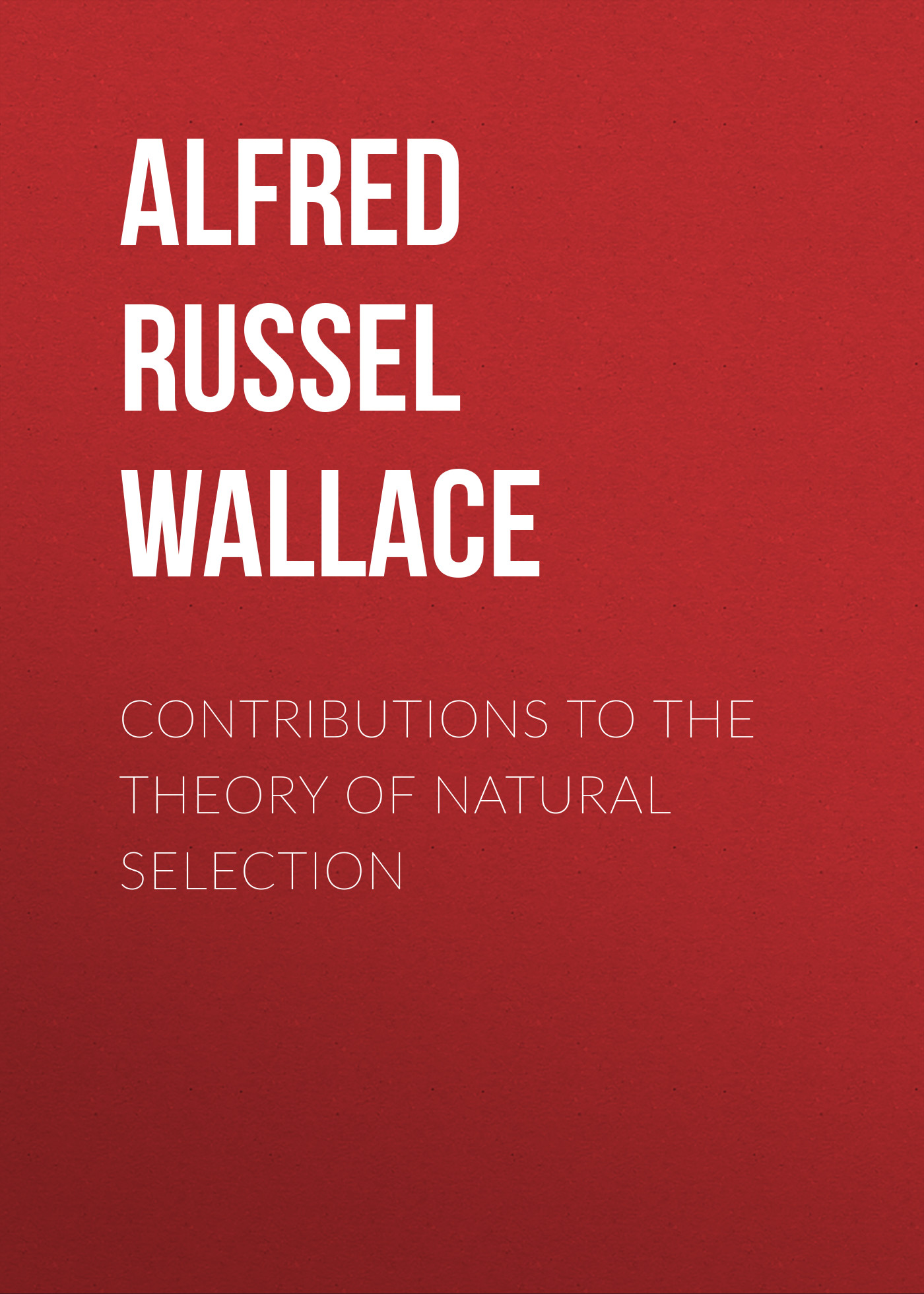 Alfred Russel Wallace Contributions to the Theory of Natural Selection alfred russel wallace der malayische archipel