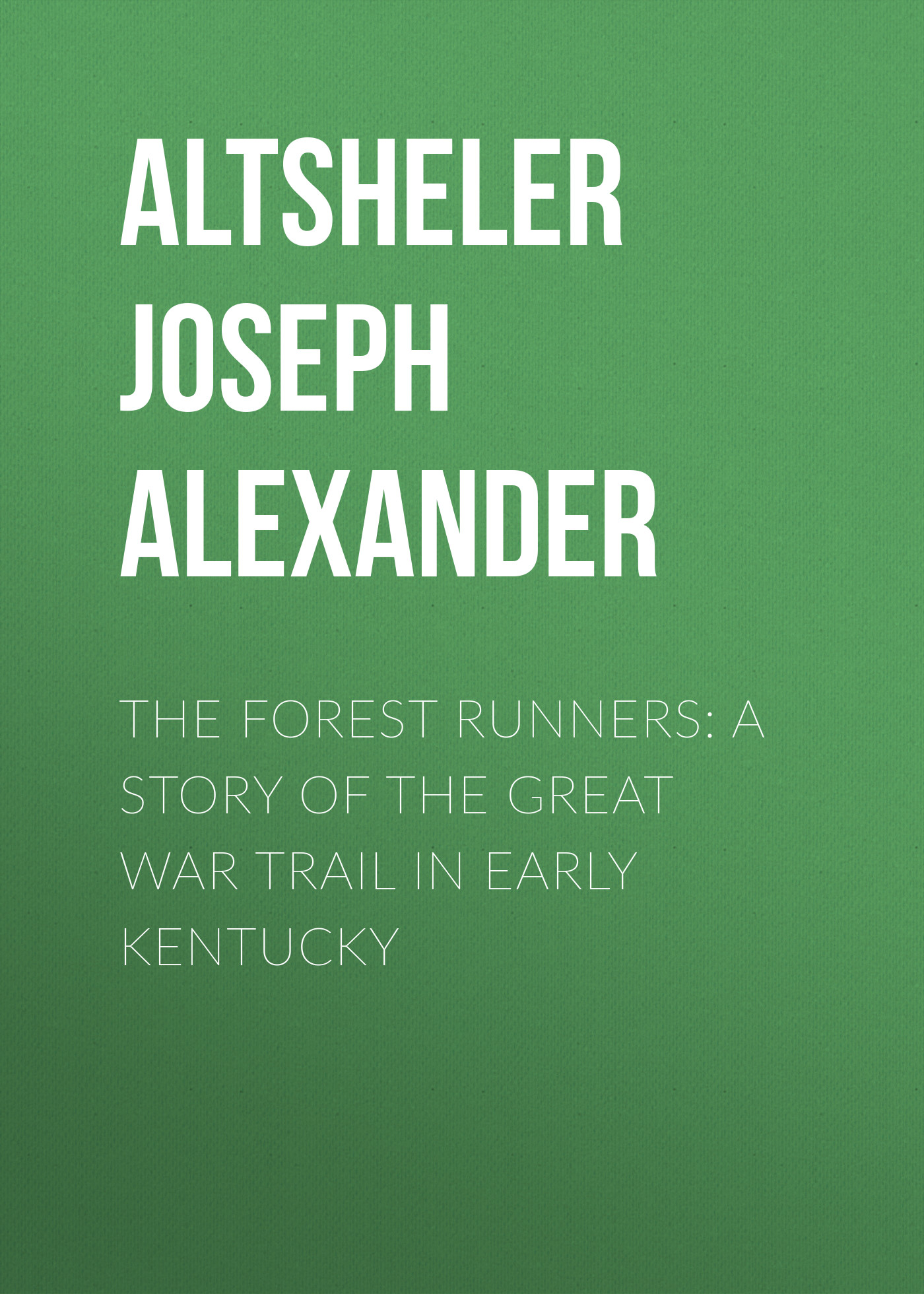 Altsheler Joseph Alexander The Forest Runners: A Story of the Great War Trail in Early Kentucky ralph compton ride the hard trail