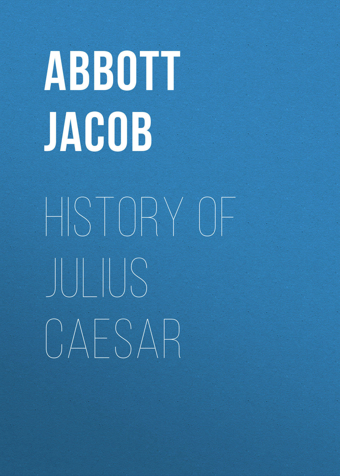 Abbott Jacob History of Julius Caesar abbott jacob cleopatra