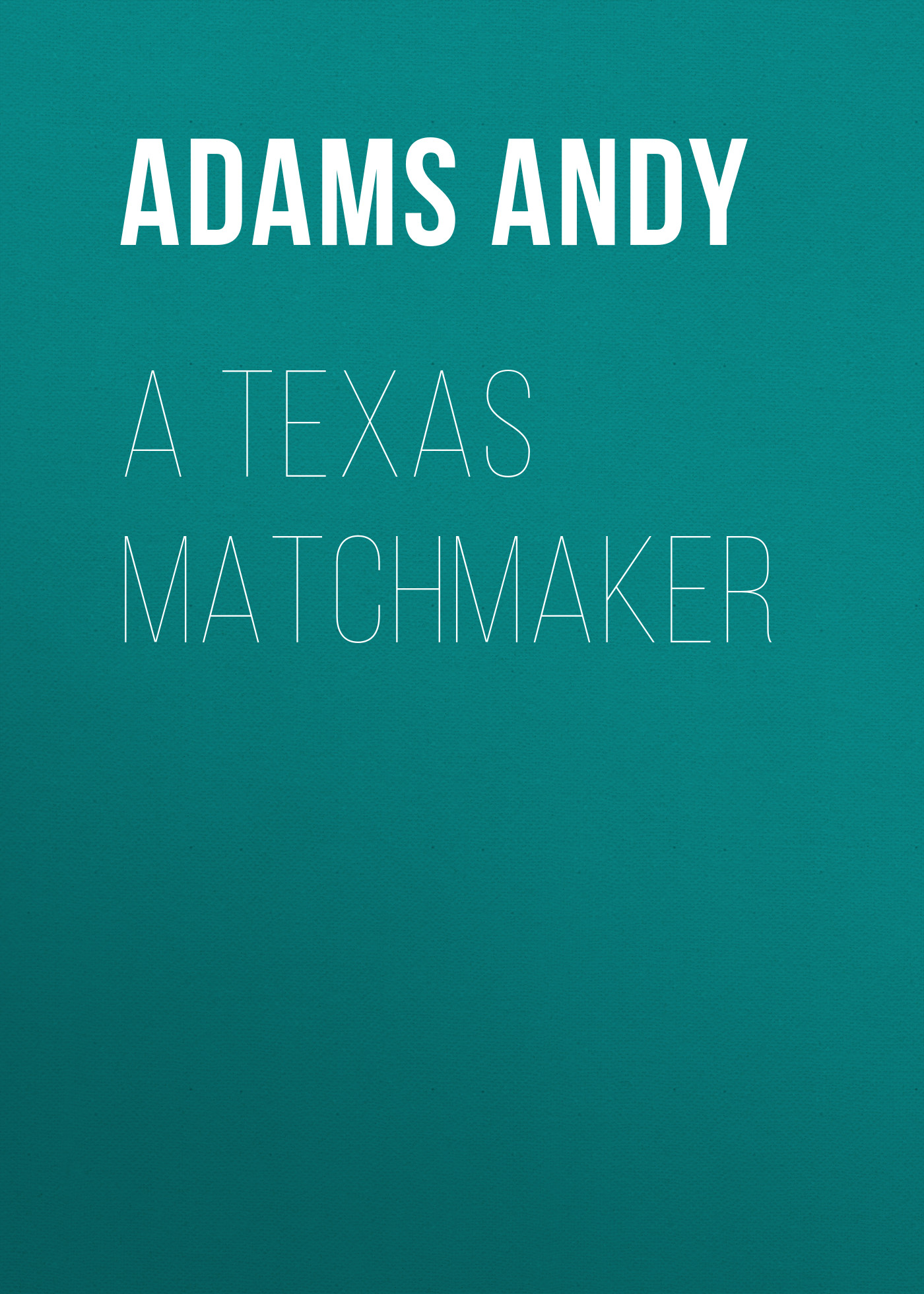 Adams Andy A Texas Matchmaker цена и фото