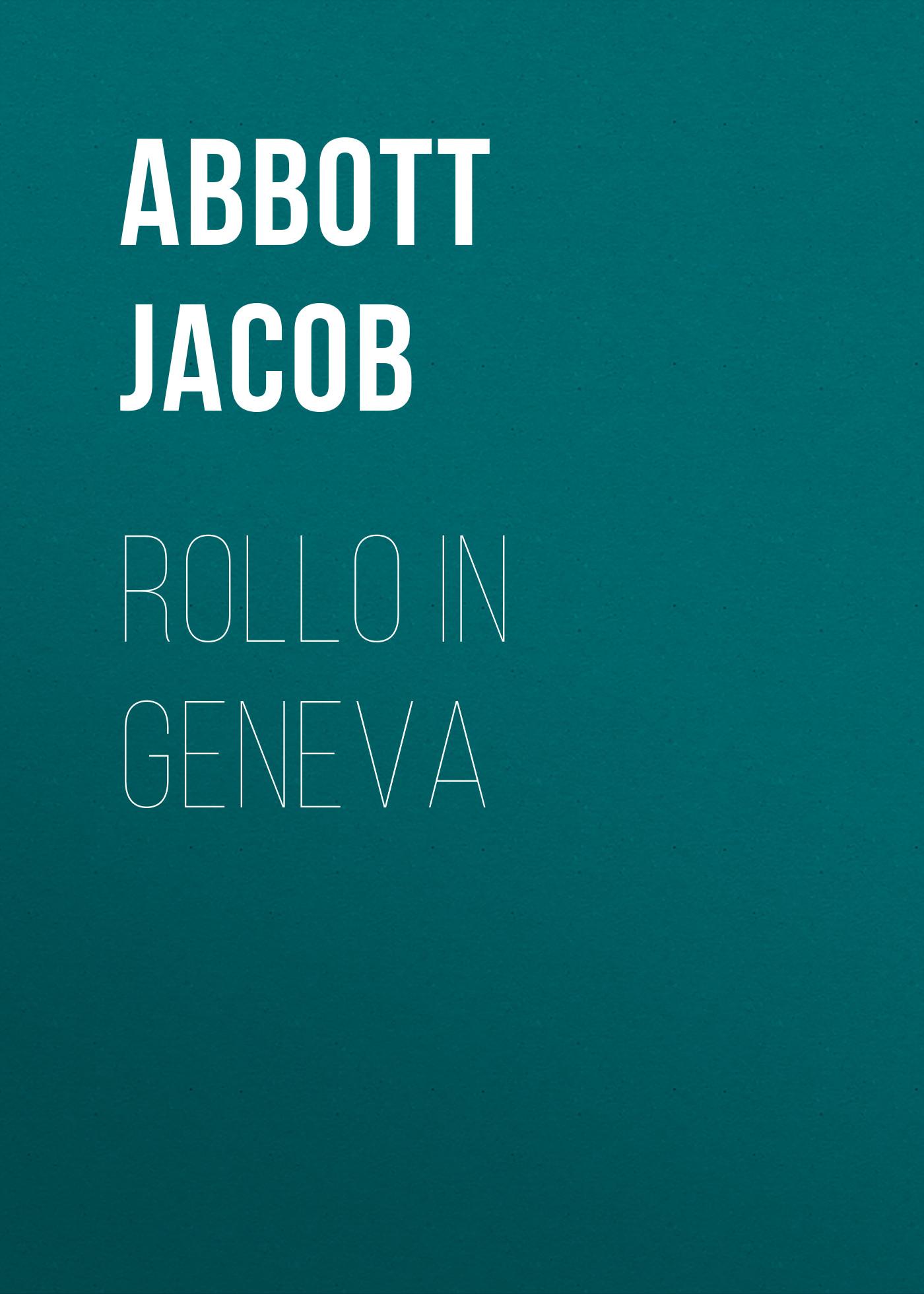 Abbott Jacob Rollo in Geneva abbott jacob rollo on the rhine