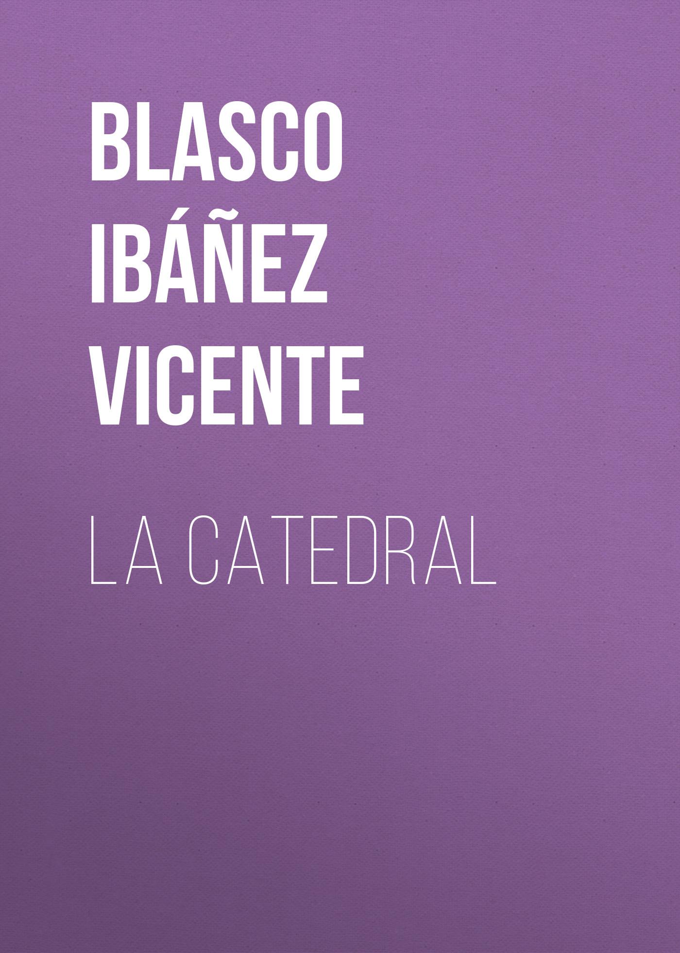 Blasco Ibáñez Vicente La Catedral blasco ibáñez vicente la araña negra t 6