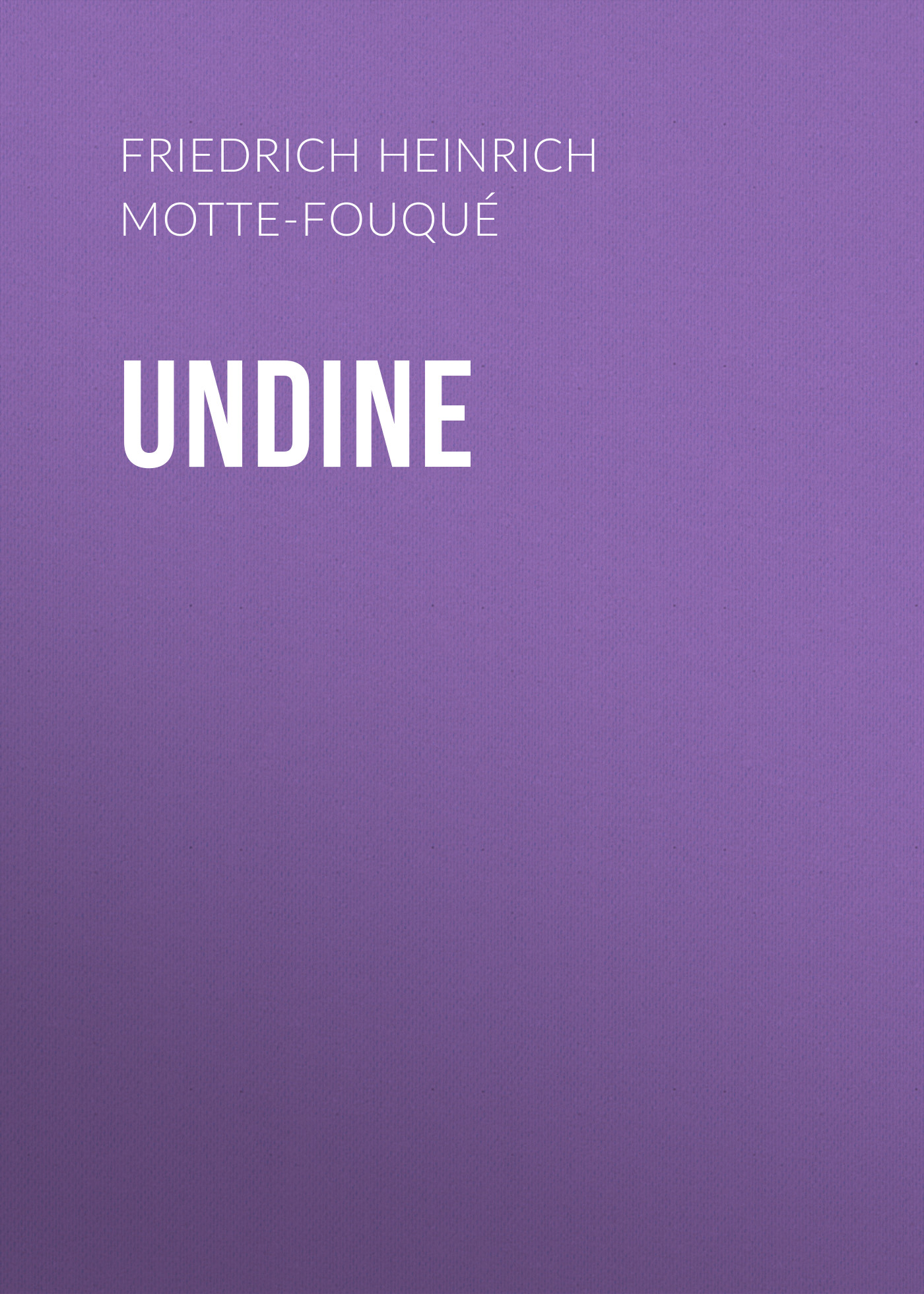 Friedrich Heinrich Karl de La Motte-Fouqué Undine