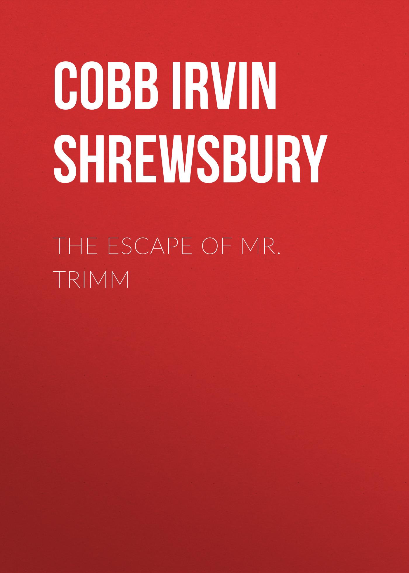 Cobb Irvin Shrewsbury The Escape of Mr. Trimm vincent cobb revelation