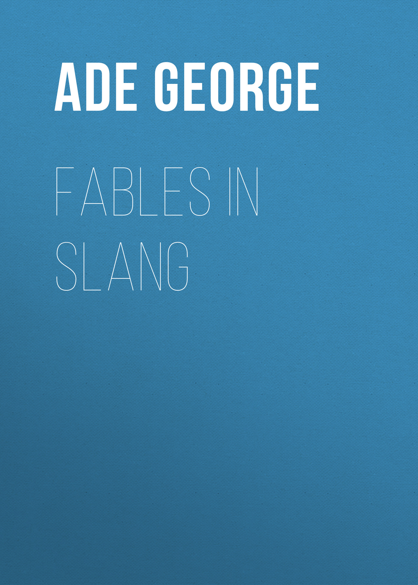 Ade George Fables in Slang