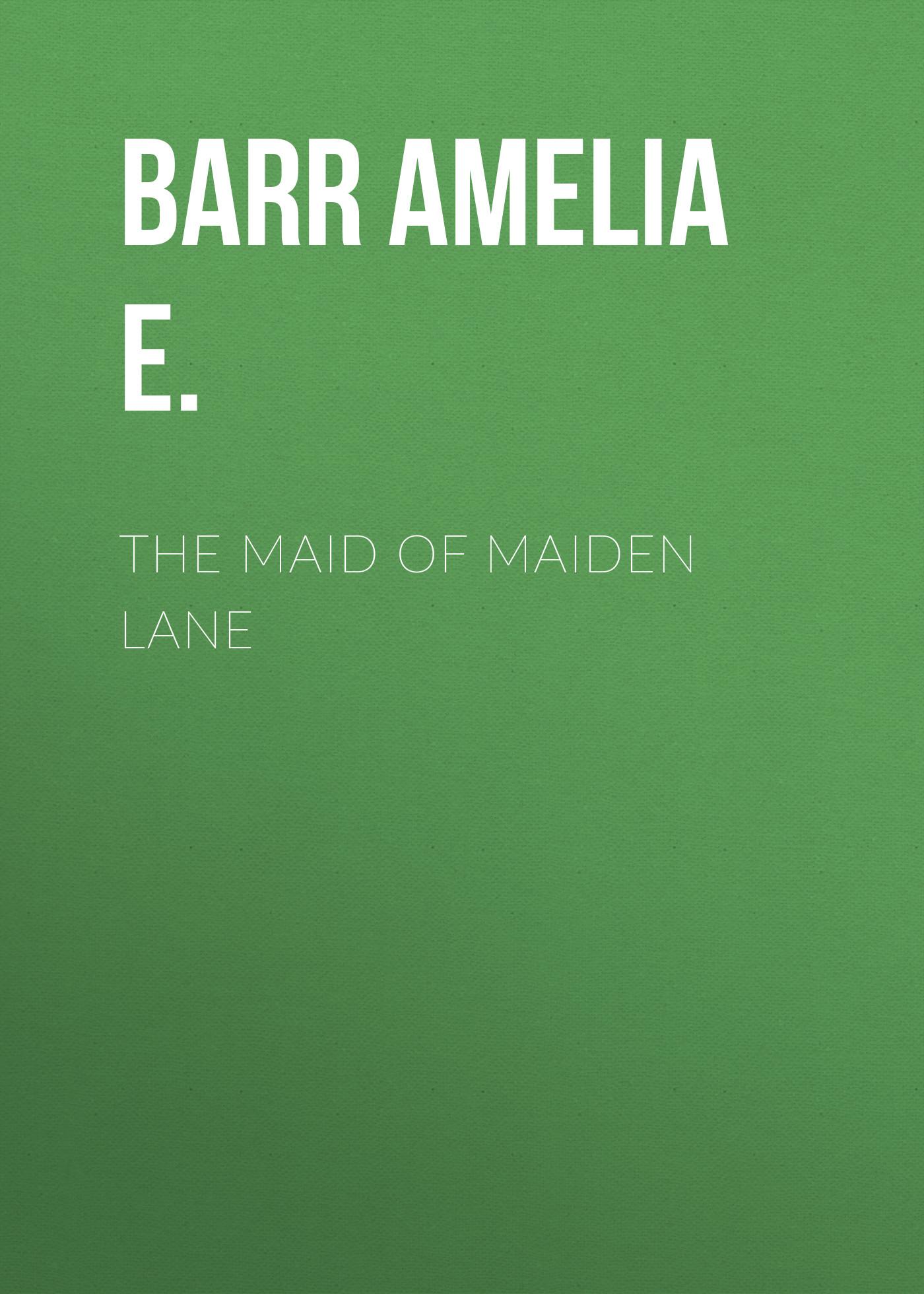 Barr Amelia E. The Maid of Maiden Lane
