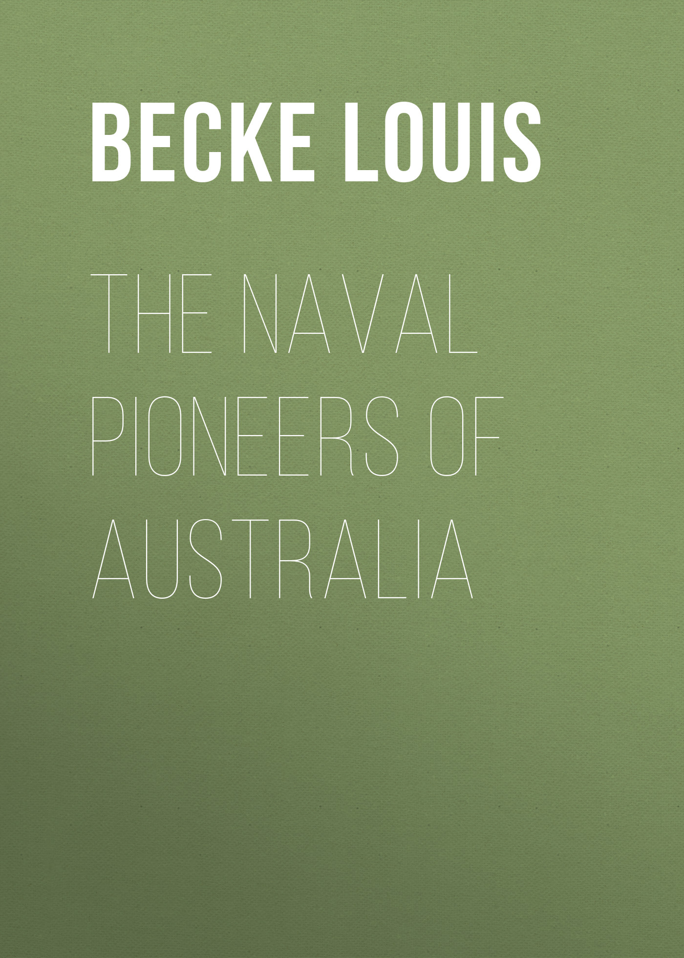 Becke Louis The Naval Pioneers of Australia цена