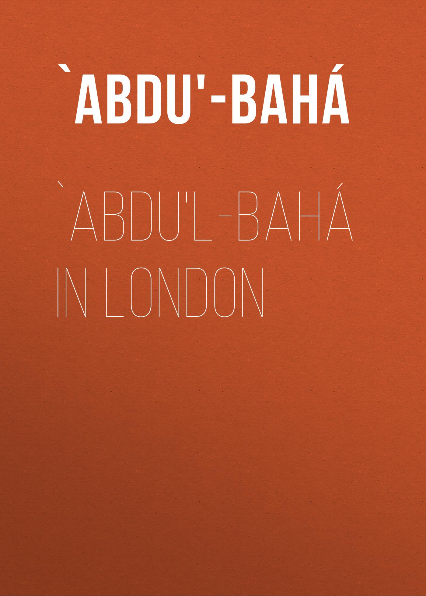 лучшая цена `Abdu'-Bahá `Abdu'l-Bahá in London