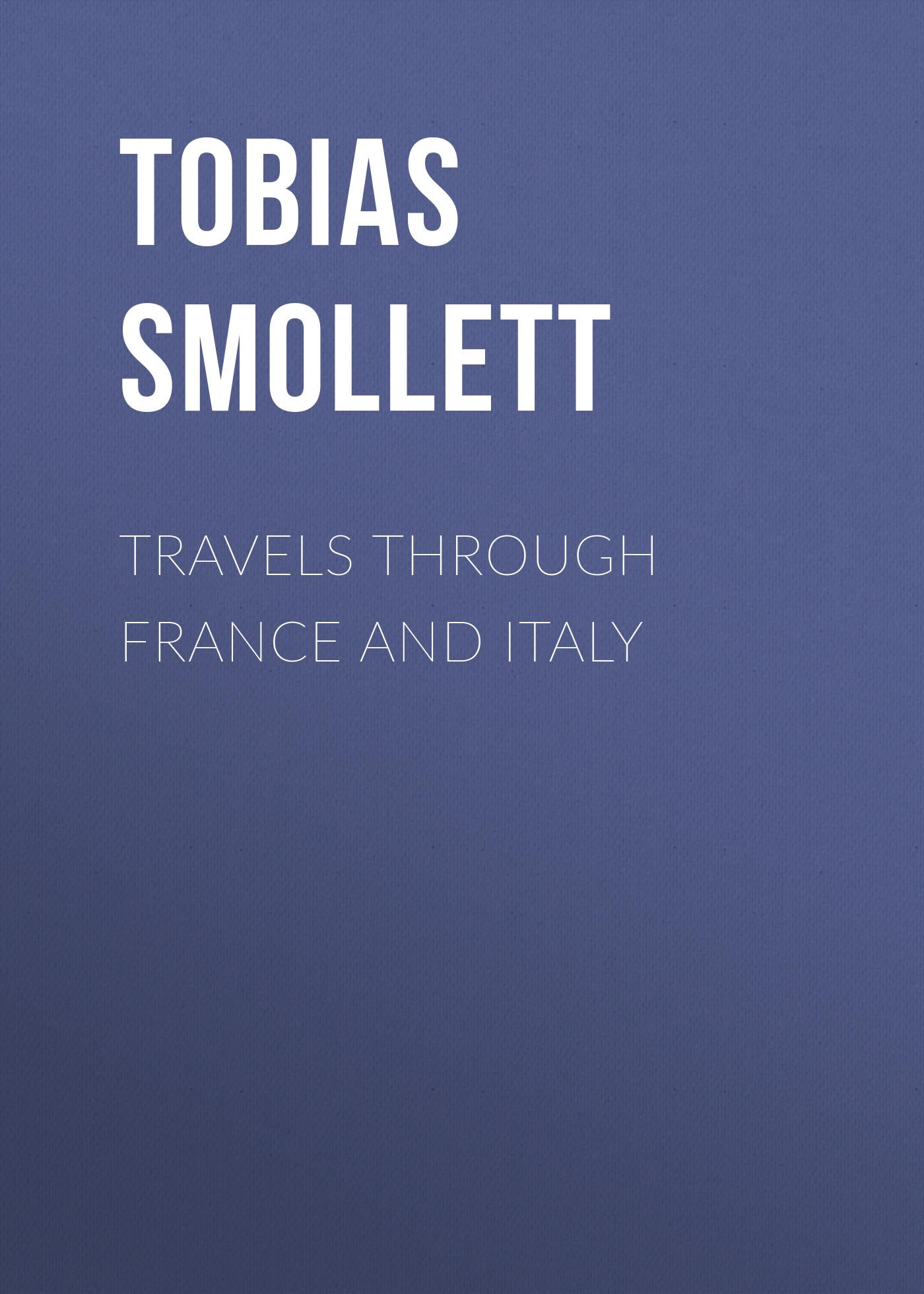 Tobias Smollett Travels through France and Italy tobias smollett travels through france and italy
