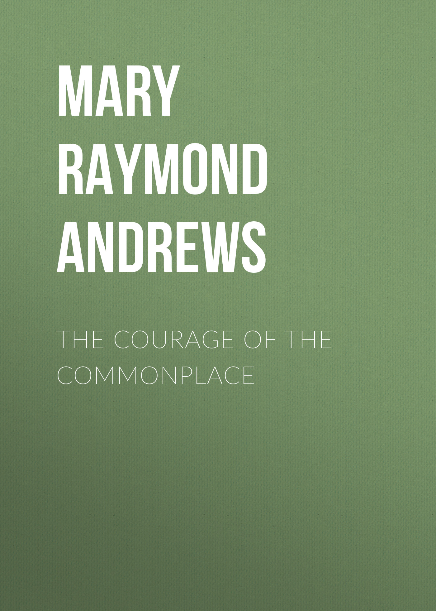 Mary Raymond Shipman Andrews The Courage of the Commonplace the spirit of st andrews