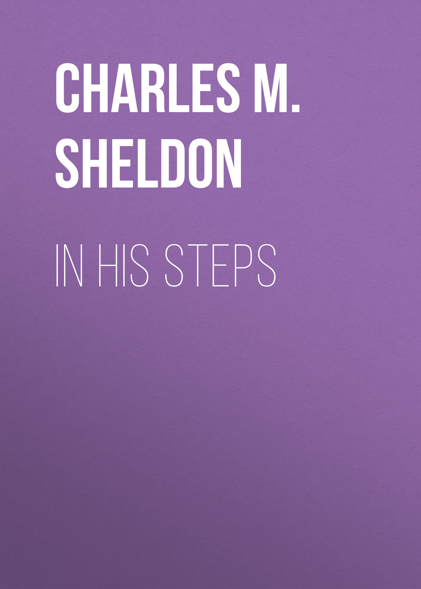 Charles M. Sheldon In His Steps