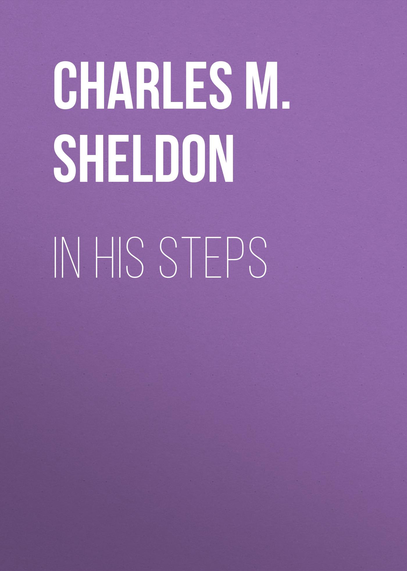 Charles M. Sheldon In His Steps sheldon m ross simulation fourth edition