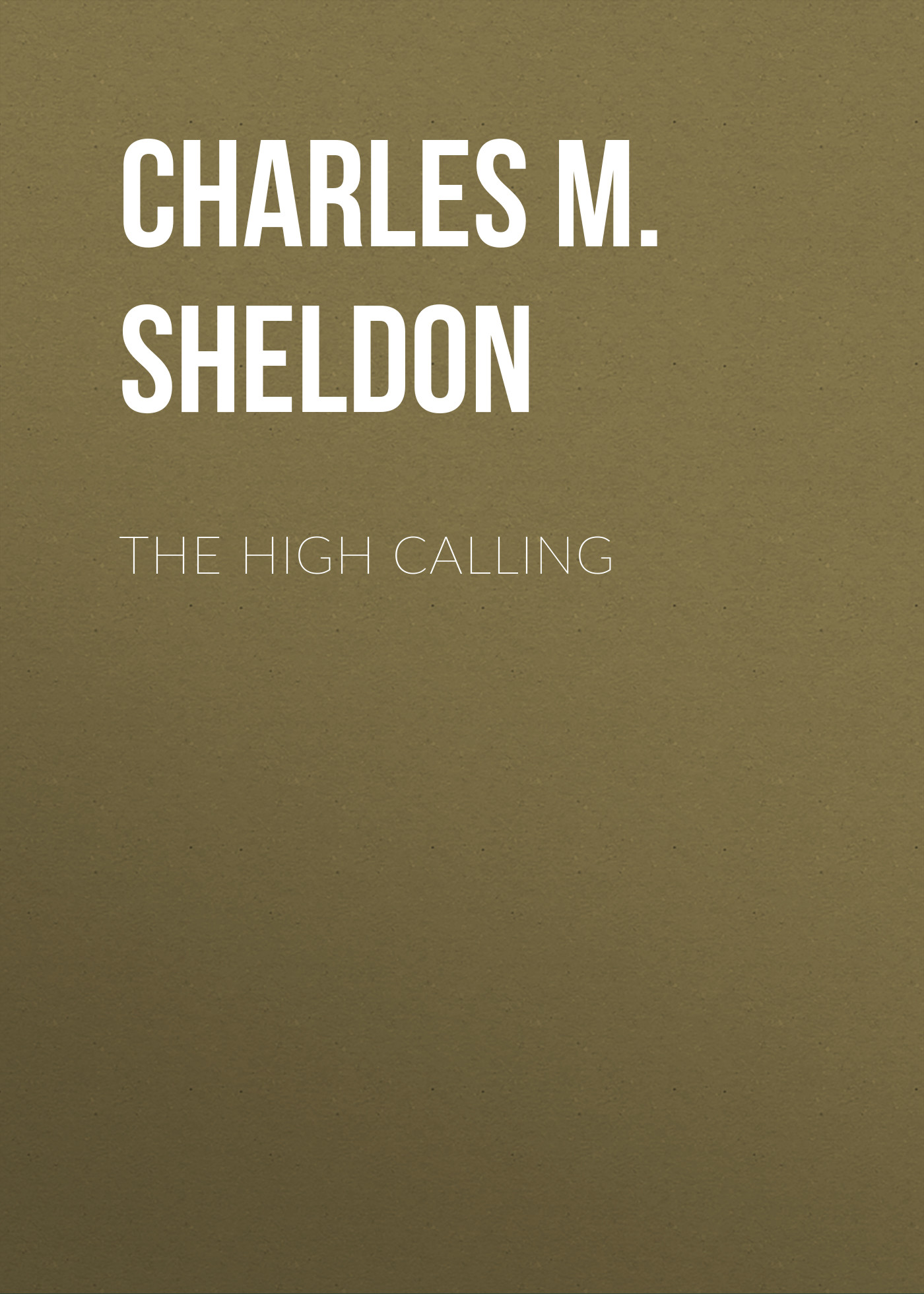 Charles M. Sheldon The High Calling sheldon m ross simulation fourth edition