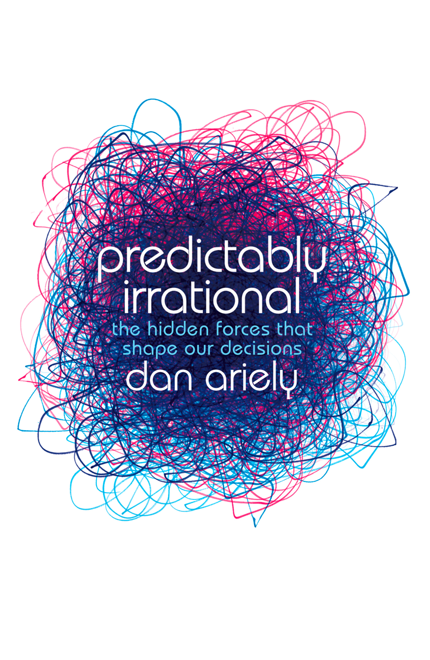 Dr. Dan Ariely Predictably Irrational irrational beliefs
