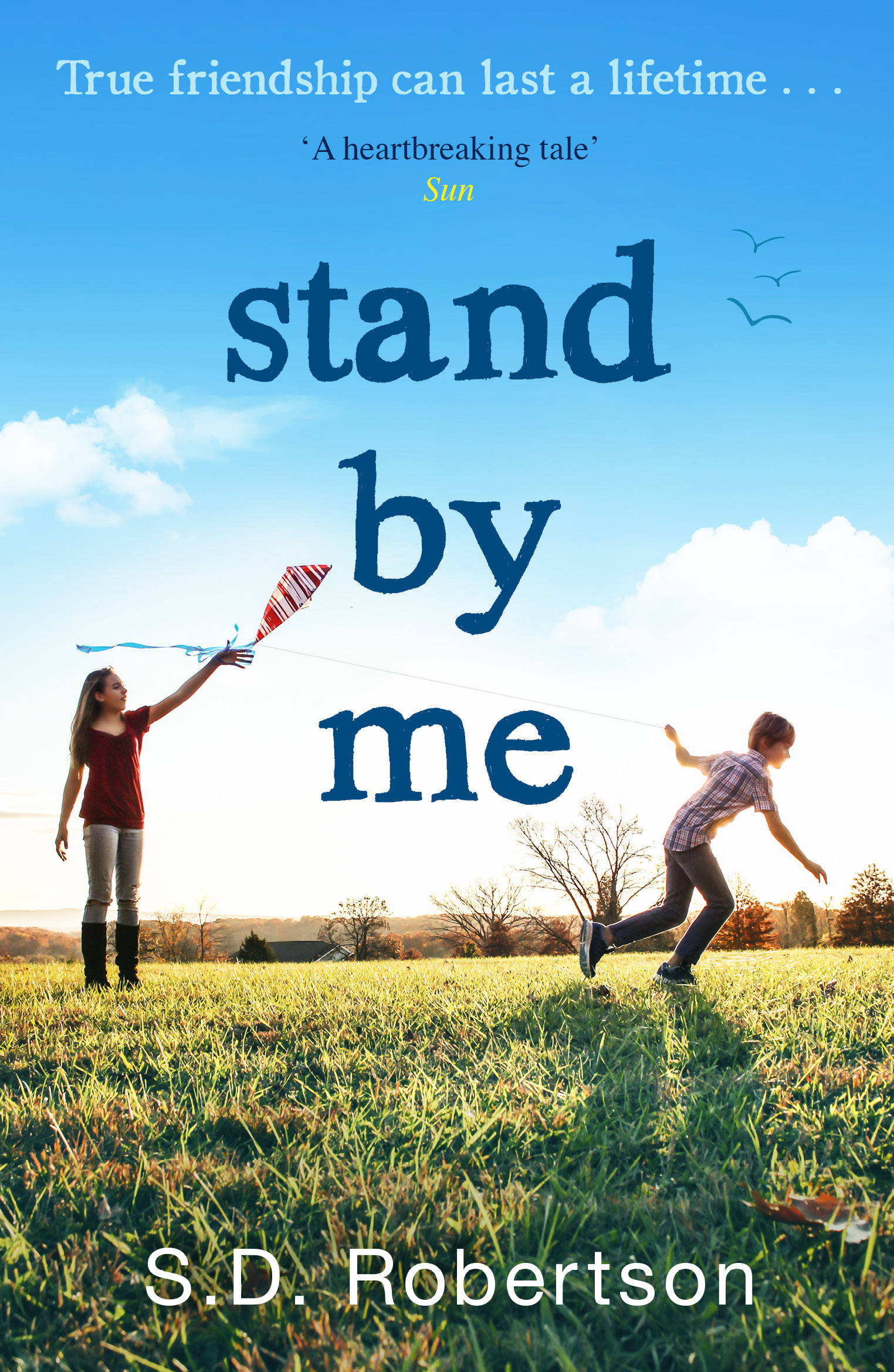 S.D. Robertson Stand By Me: The uplifting and heartbreaking best seller you need to read this year ann hood the knitting circle the uplifting and heartwarming novel you need to read this year